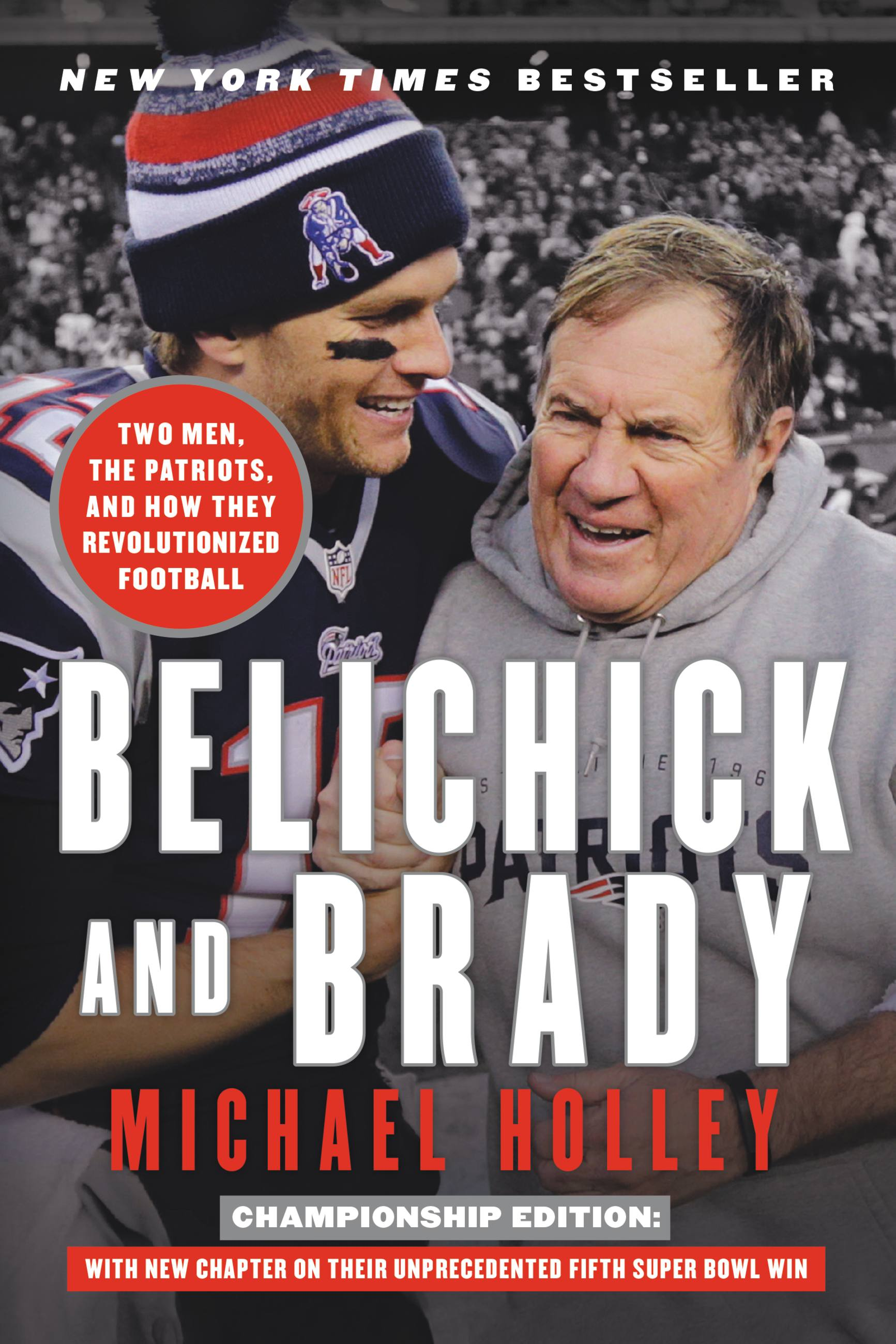 Belichick and Brady Two Men, the Patriots, and How They Revolutionized Football