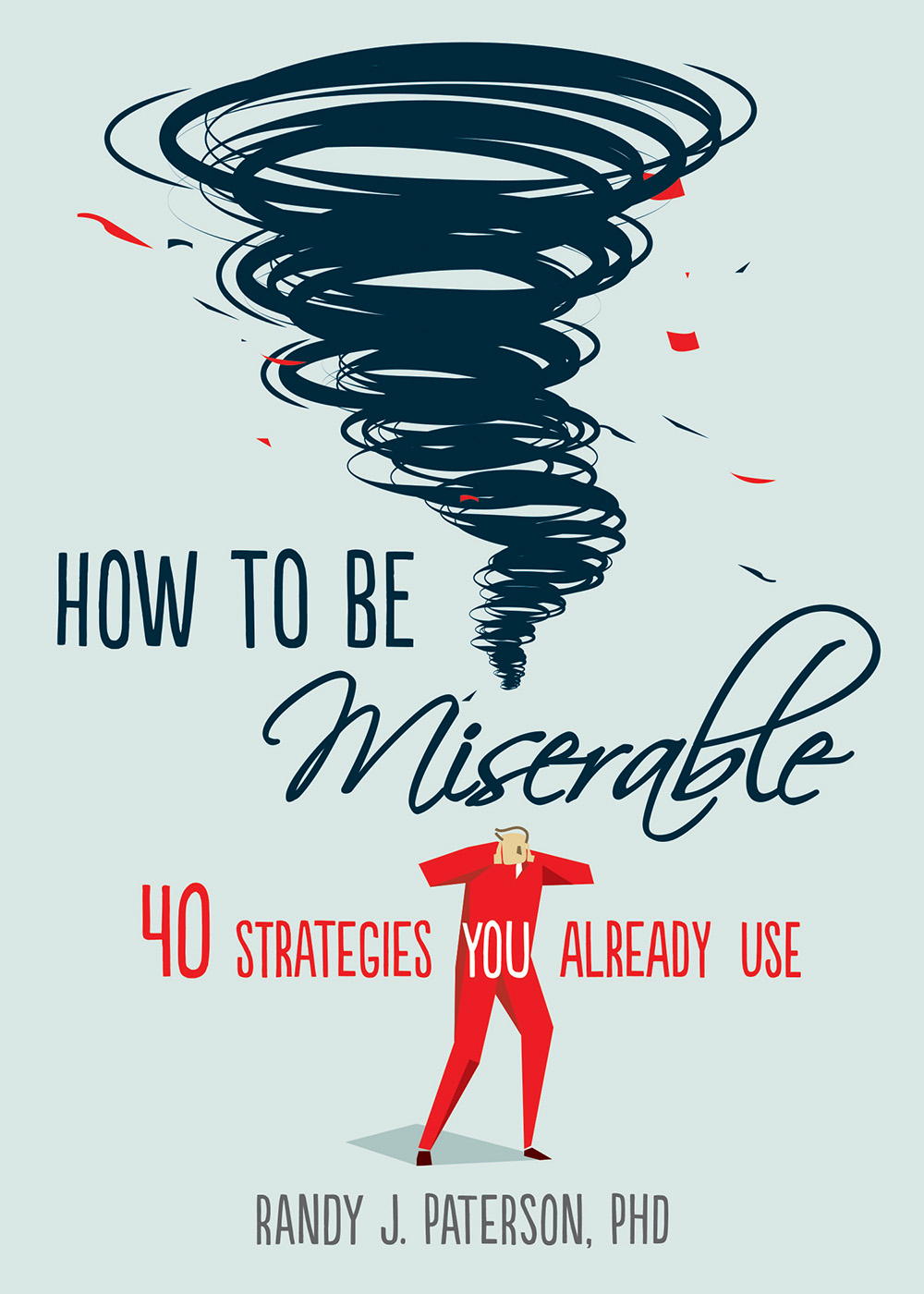 How to Be Miserable 40 Strategies You Already Use