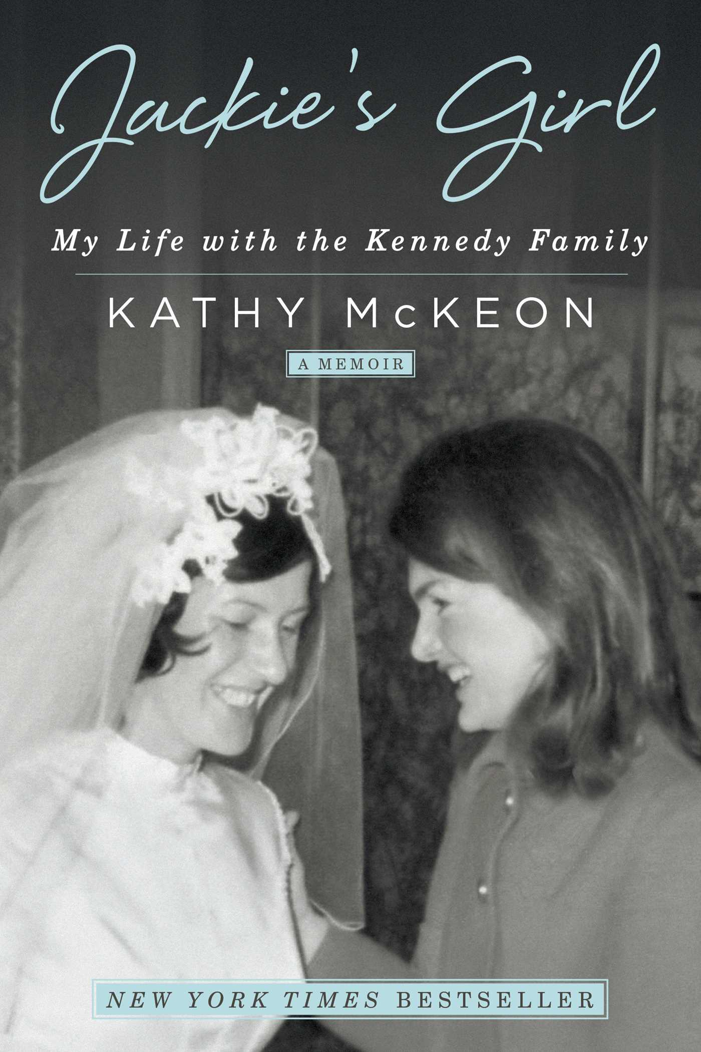 Jackie's Girl My Life with the Kennedy Family