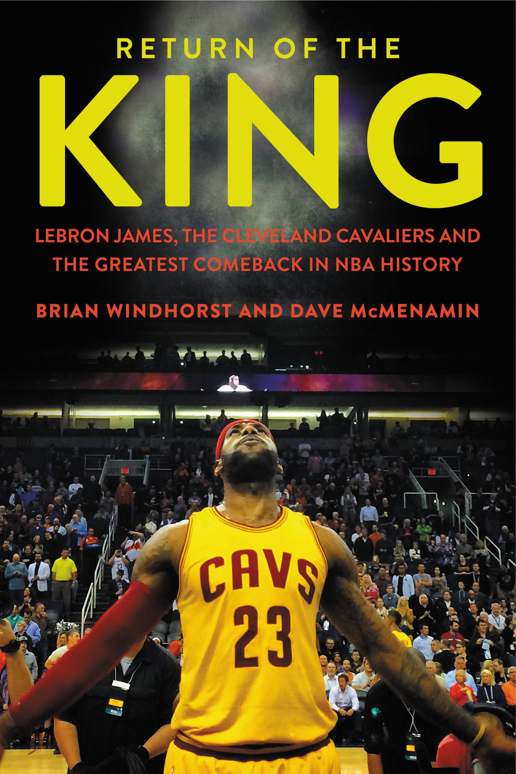 Return of the King LeBron James, the Cleveland Cavaliers, and the Greatest Comeback in NBA History