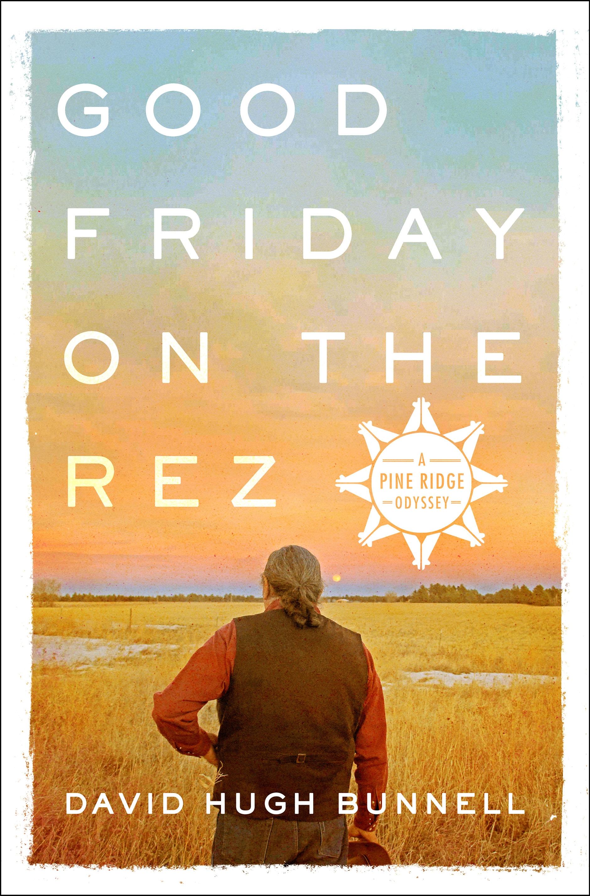 Good Friday on the rez [eBook] : a Pine Ridge odyssey