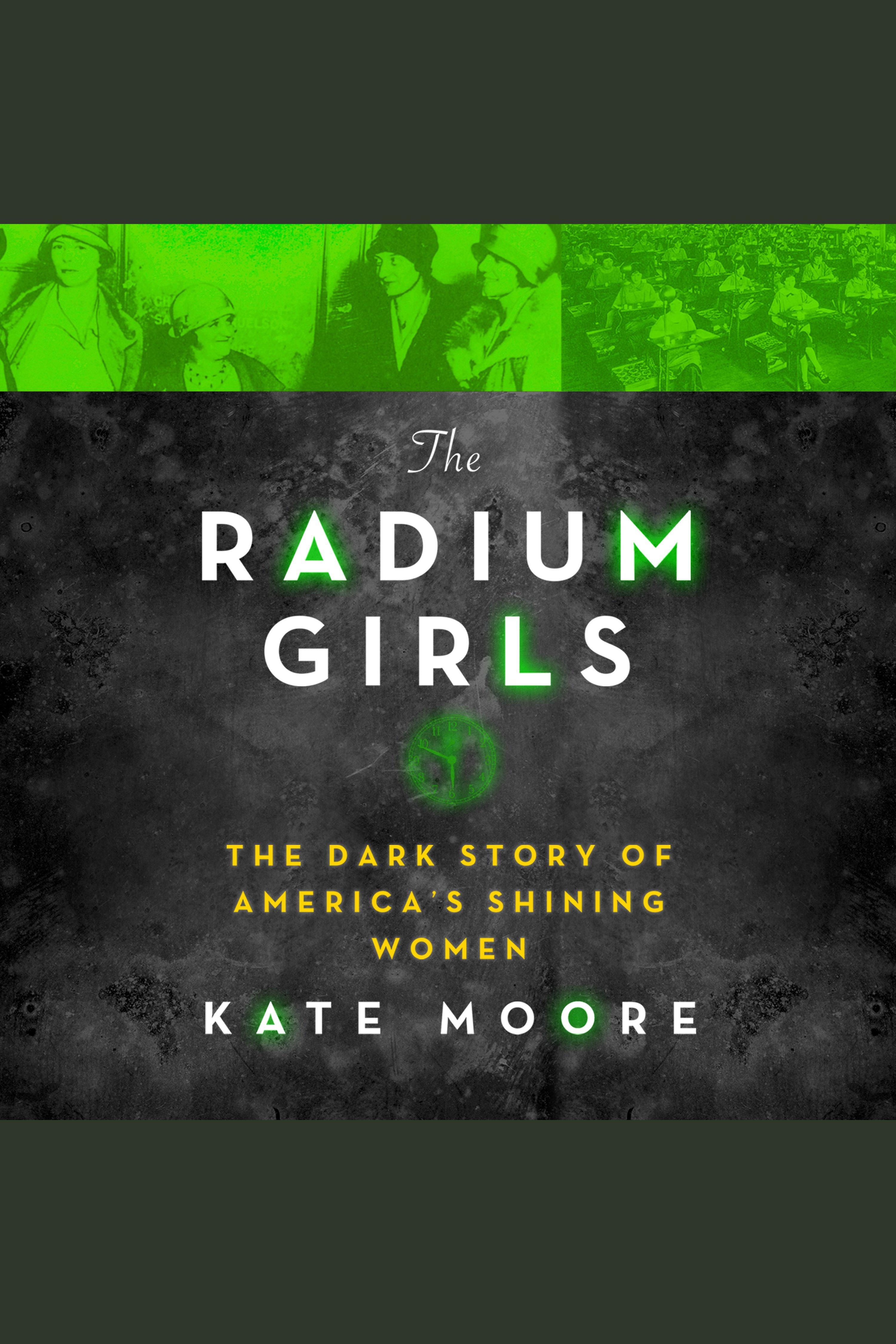 Radium Girls, The The Dark Story of America's Shining Women