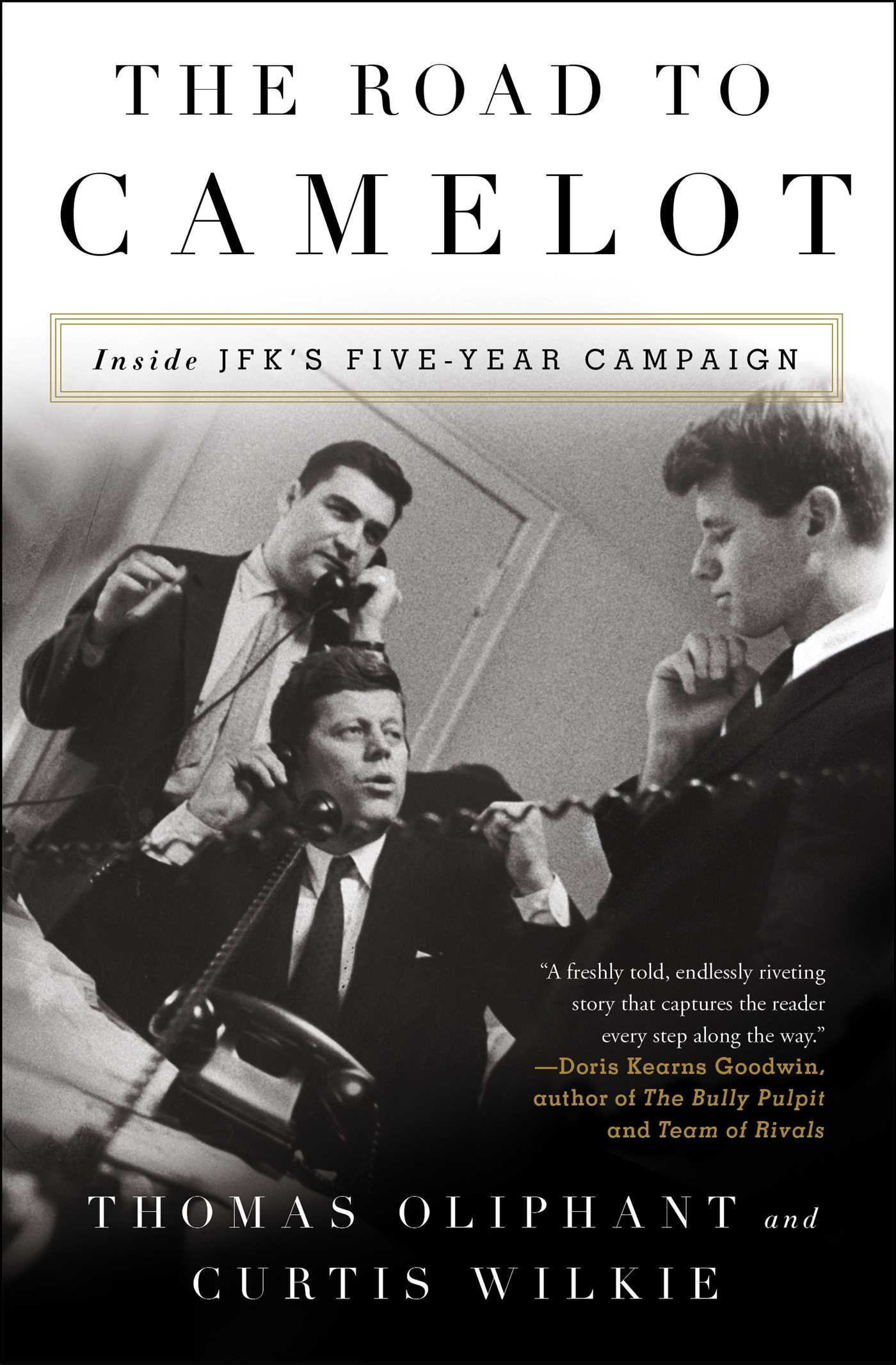 The Road to Camelot Inside JFK's Five-Year Campaign