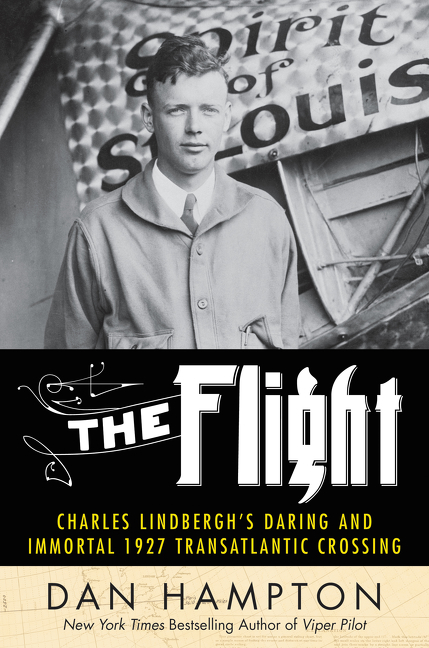 The Flight Charles Lindbergh's Daring and Immortal 1927 Transatlantic Crossing