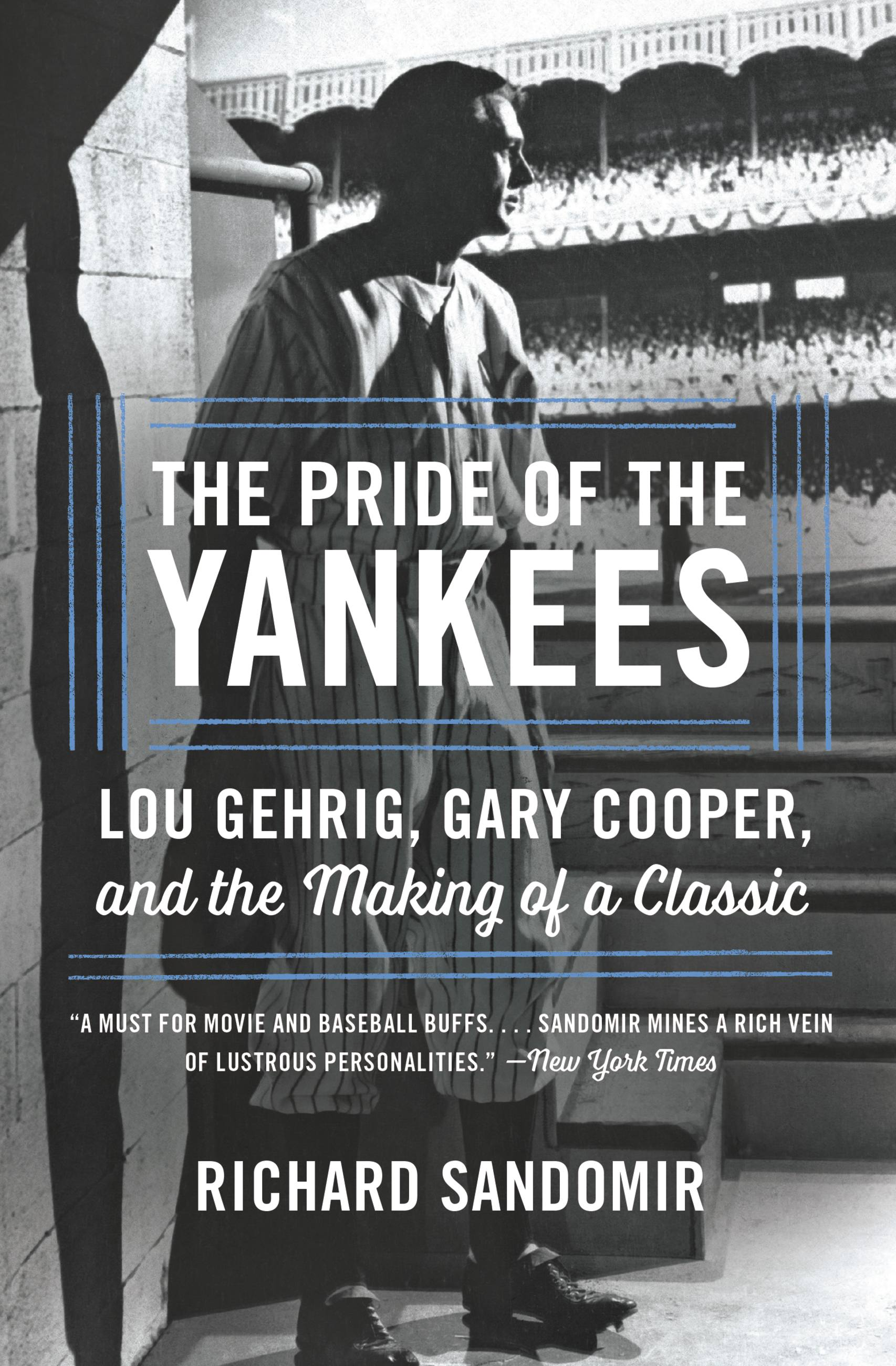 The Pride of the Yankees Lou Gehrig, Gary Cooper, and the Making of a Classic