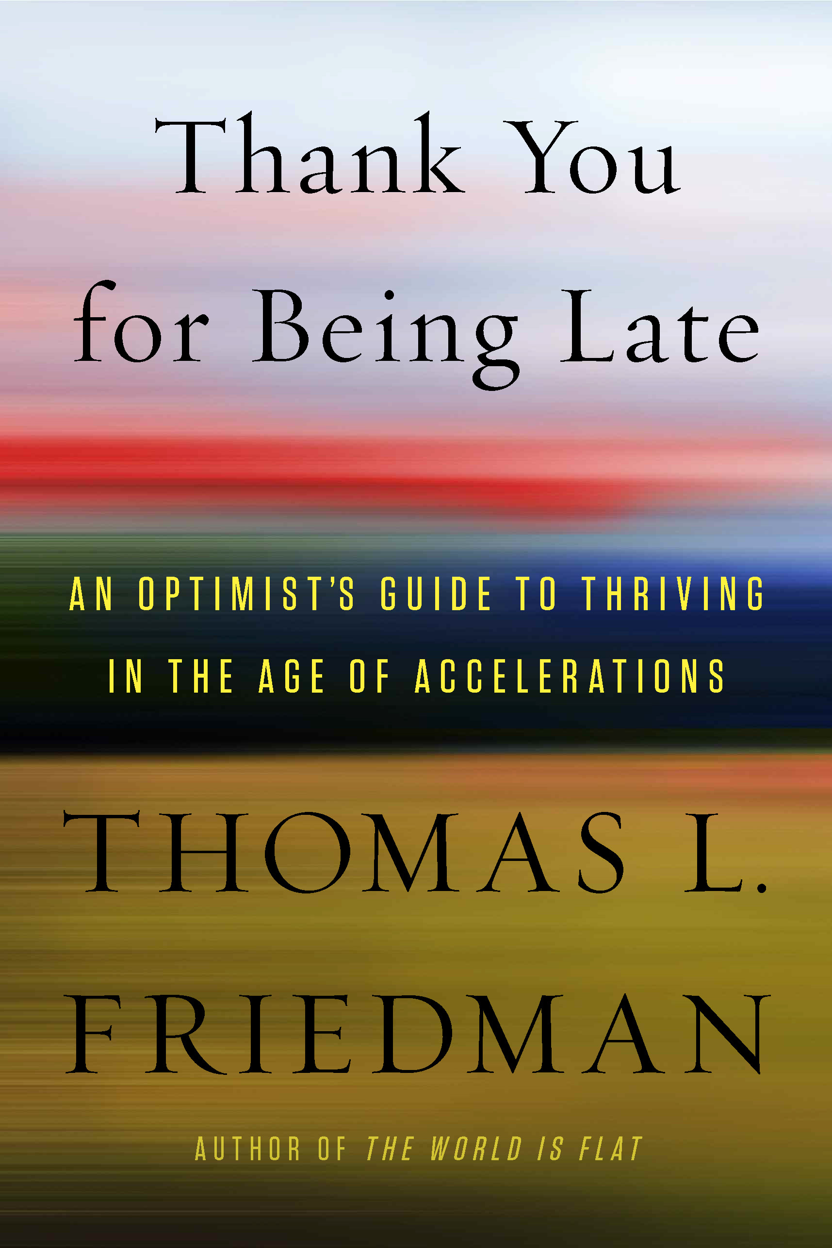 Thank You for Being Late [EBOOK] An Optimist's Guide to Thriving in the Age of Accelerations