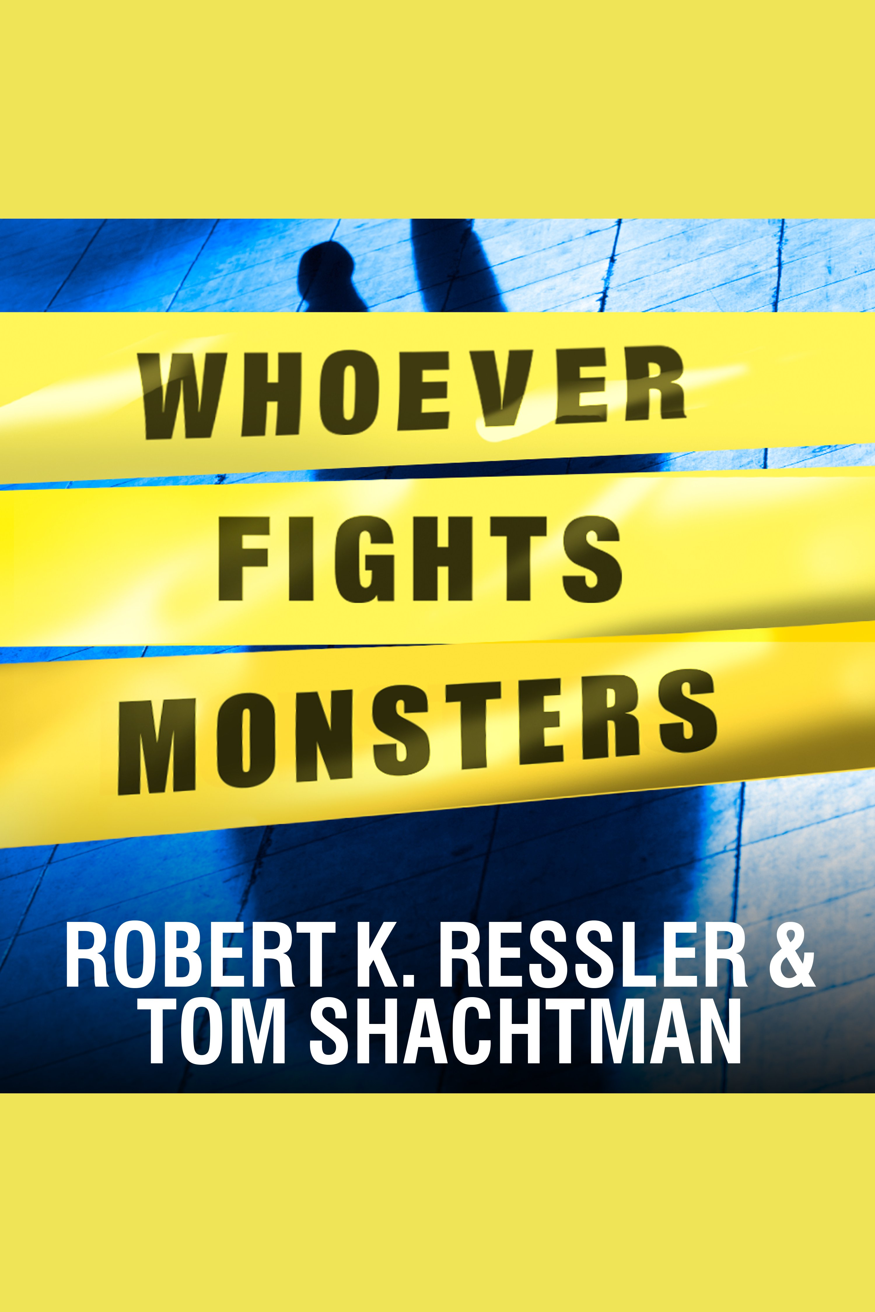 Whoever Fights Monsters My Twenty Years Tracking Serial Killers for the FBI