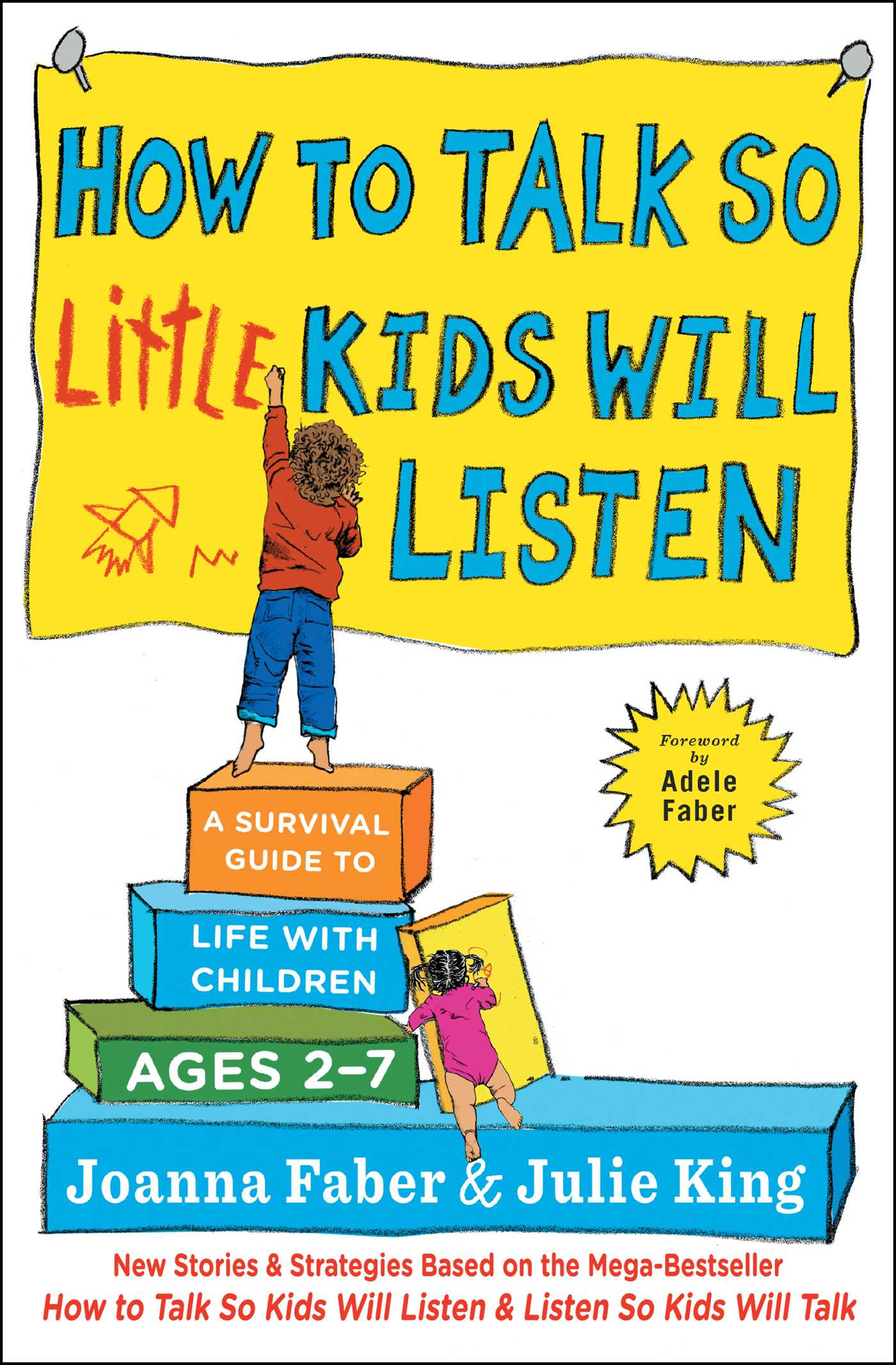 How to Talk so Little Kids Will Listen A Survival Guide to Life with Children Ages 2-7