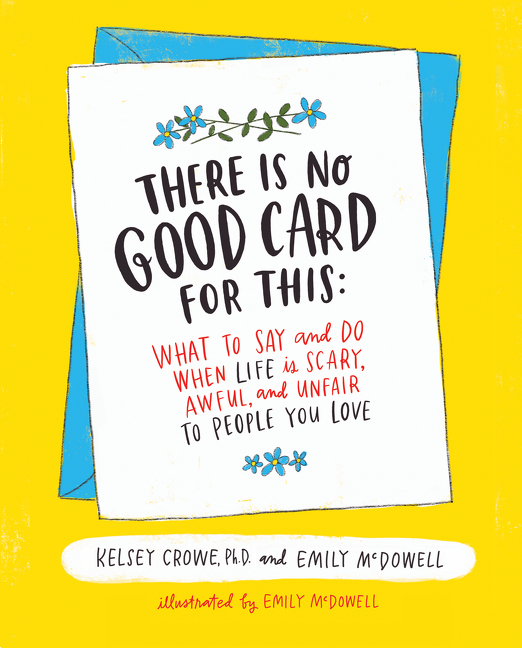 There is no good card for this : what to say and do when life is scary, awful, and unfair to people you love