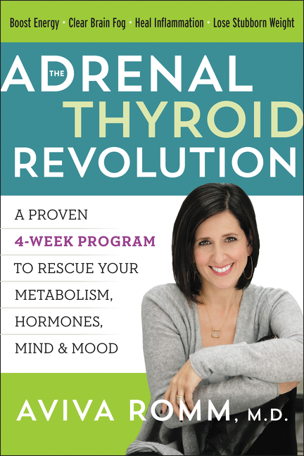 The Adrenal Thyroid Revolution A Proven 4-Week Program to Rescue Your Metabolism, Hormones, Mind & Mood