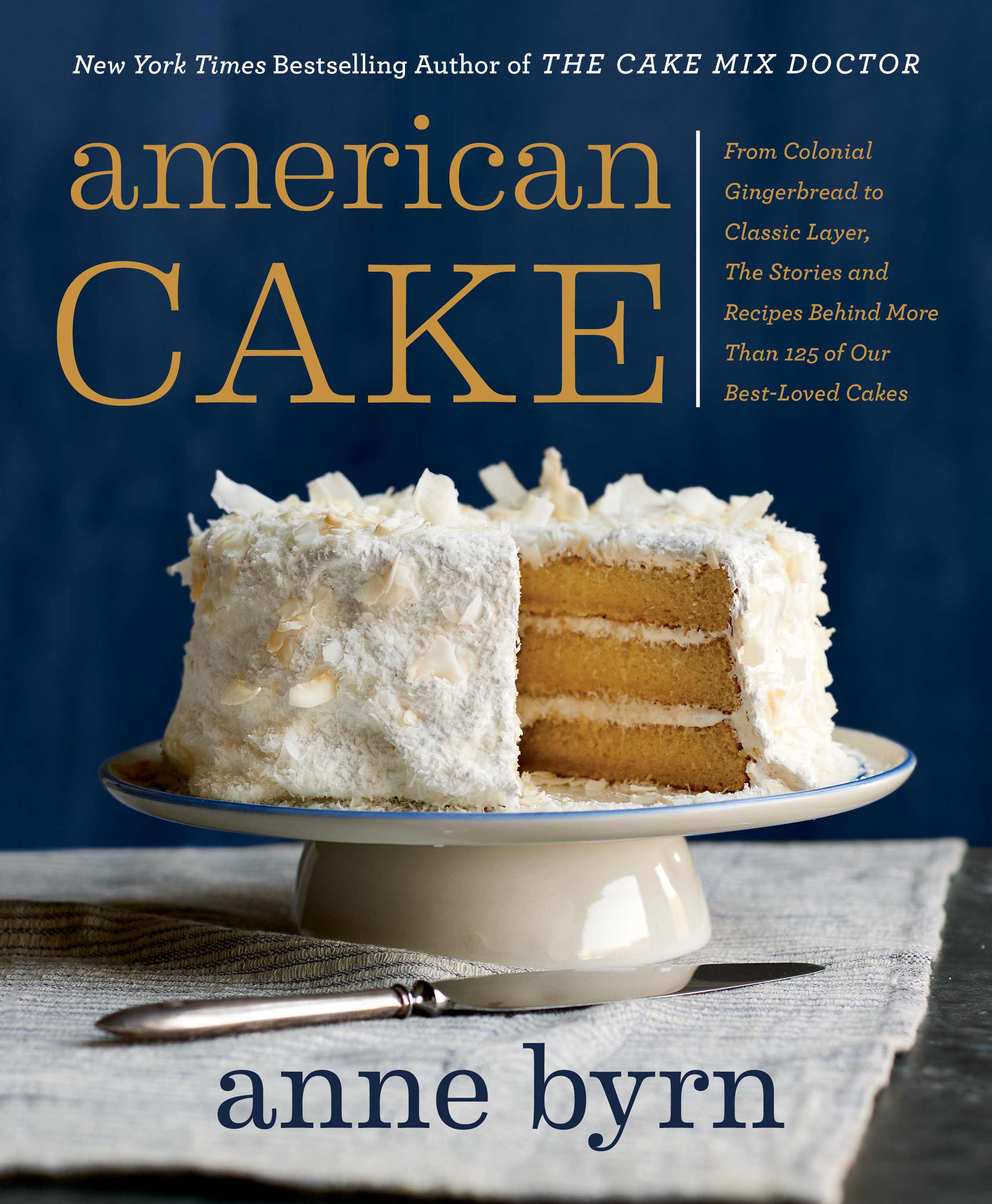 American Cake From Colonial Gingerbread to Classic Layer, the Stories and Recipes Behind More Than 125 of Our Best-Loved Cakes