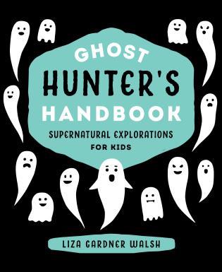 Ghost Hunter's Handbook Supernatural Explorations for Kids