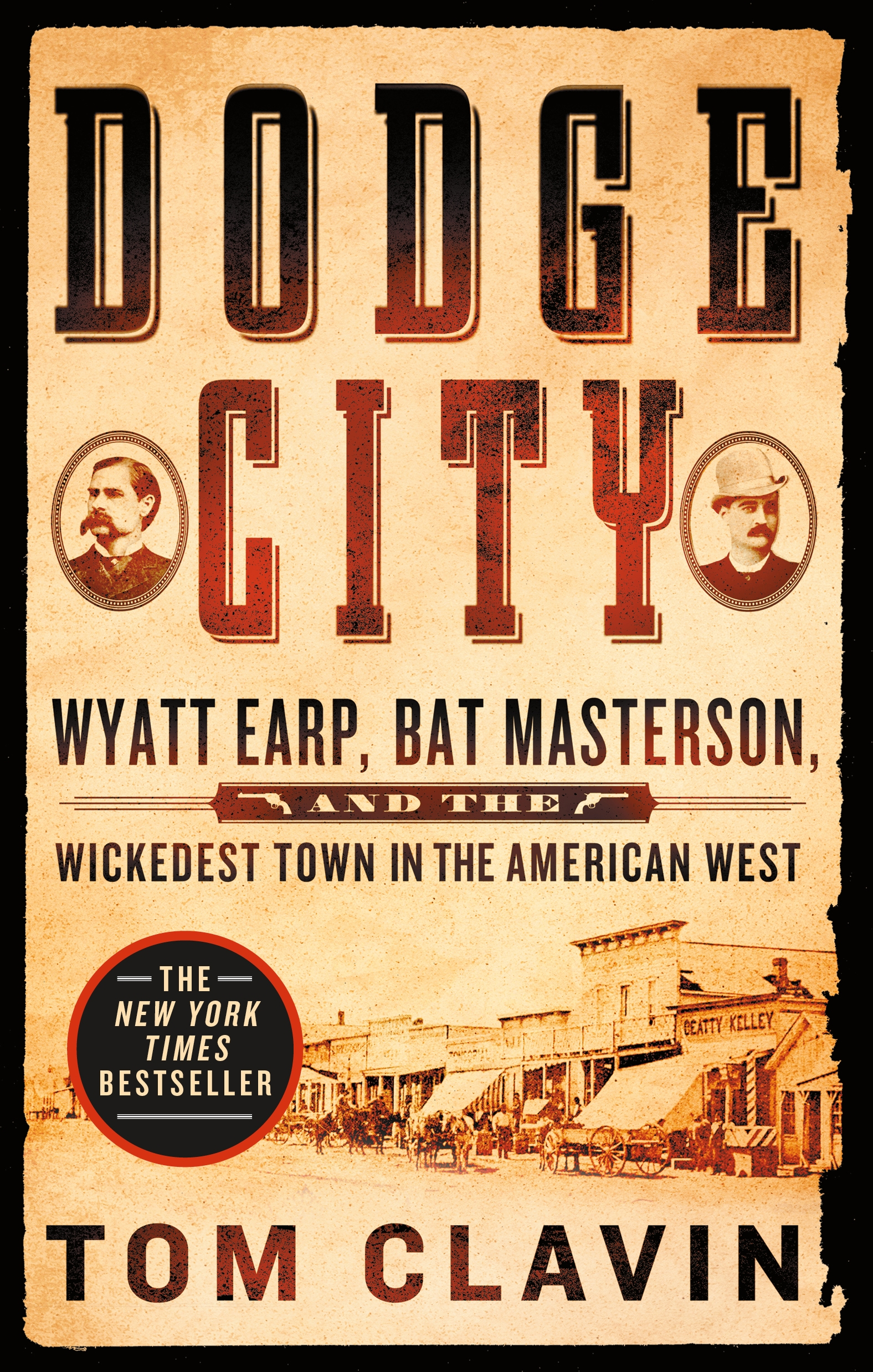 Dodge City Wyatt Earp, Bat Masterson, and the Wickedest Town in the American West