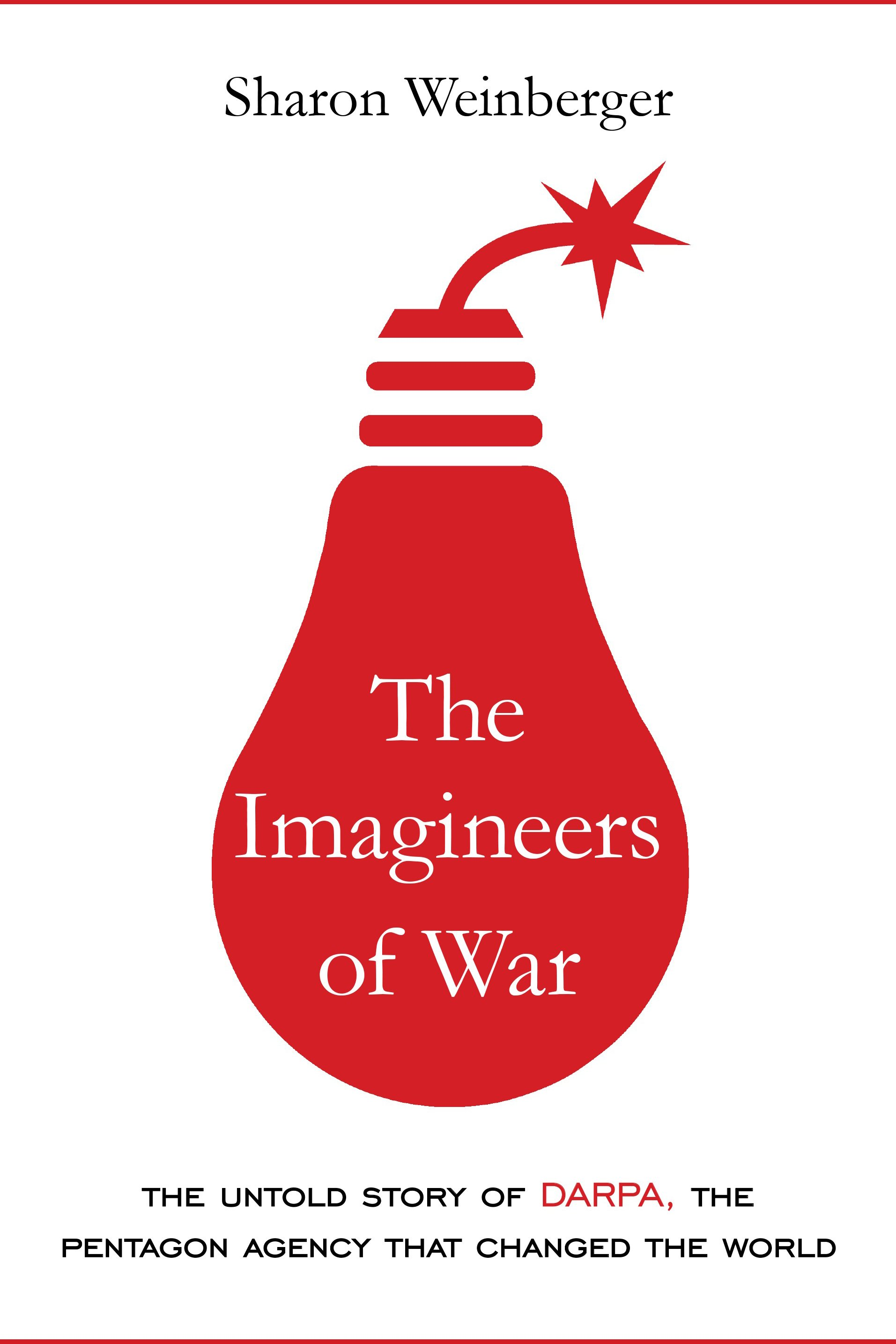Imagineers of War, The The Untold Story of DARPA, the Pentagon Agency That Changed the World
