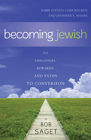 Becoming Jewish The Challenges, Rewards, and Paths to Conversion