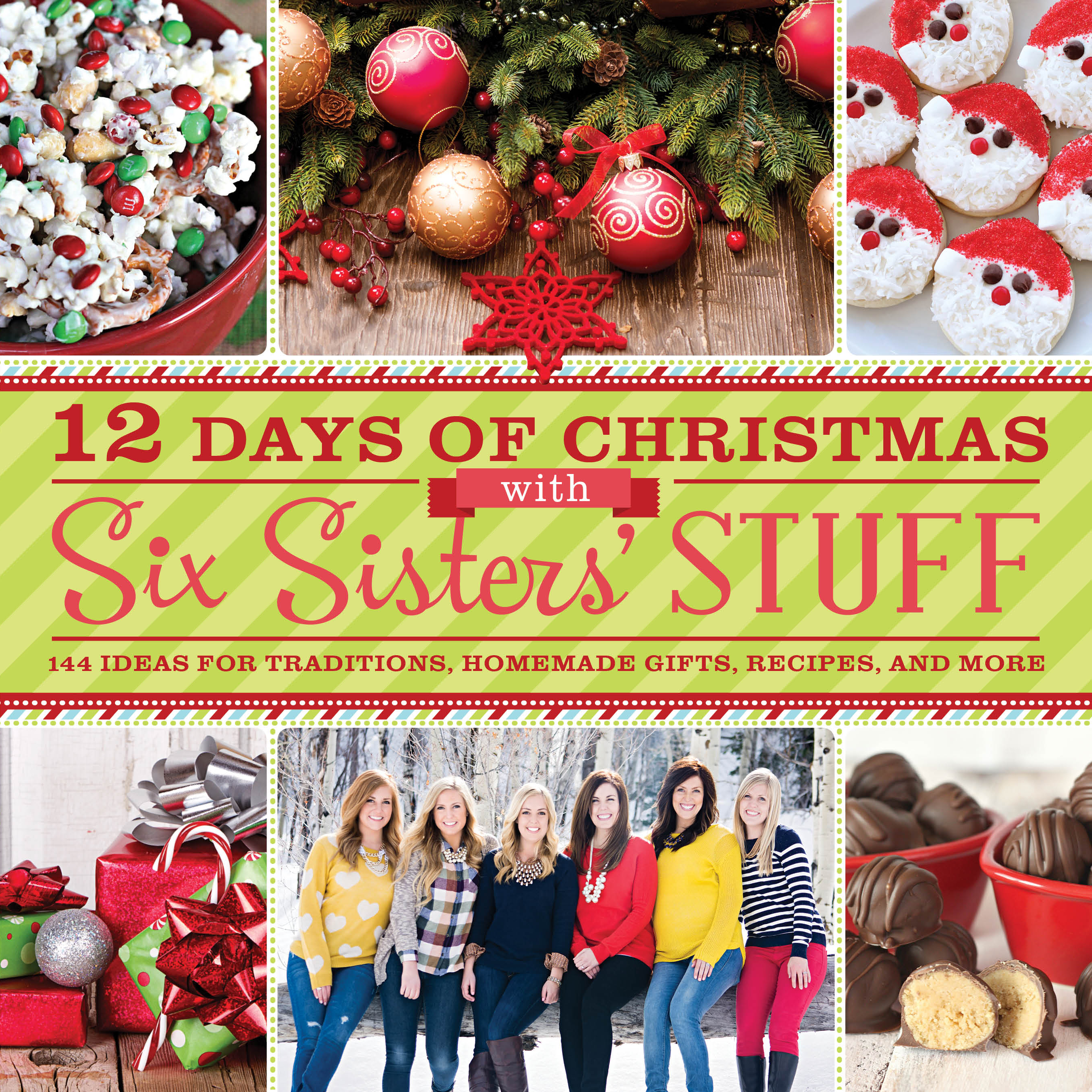 12 Days of Christmas with Six Sisters' Stuff 144 Ideas for Traditions, Homemade Gifts, Recipes, and More