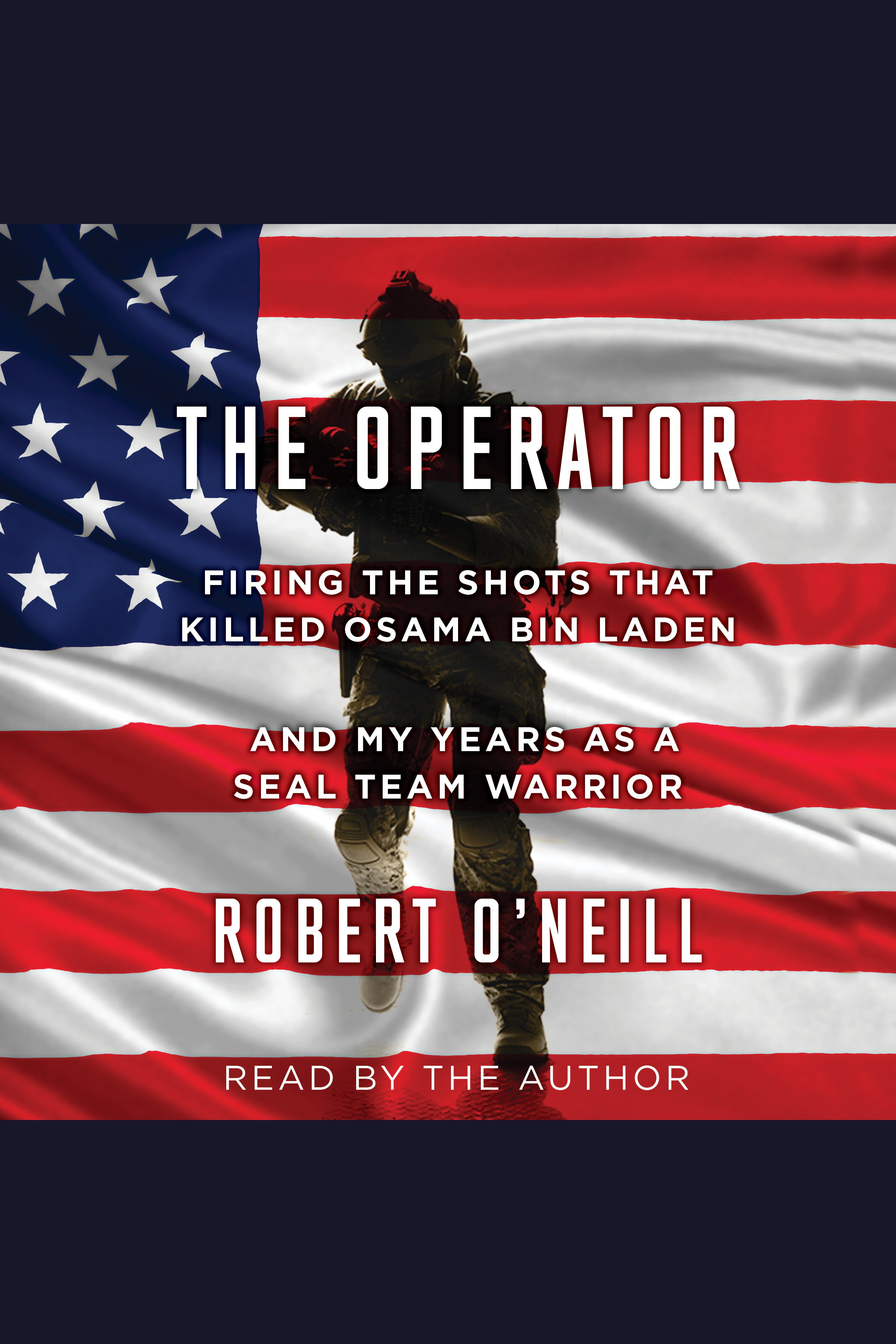 The operator [AudioEbook] : firing the shots that killed Osama bin Laden and my years as a SEAL Team warrior