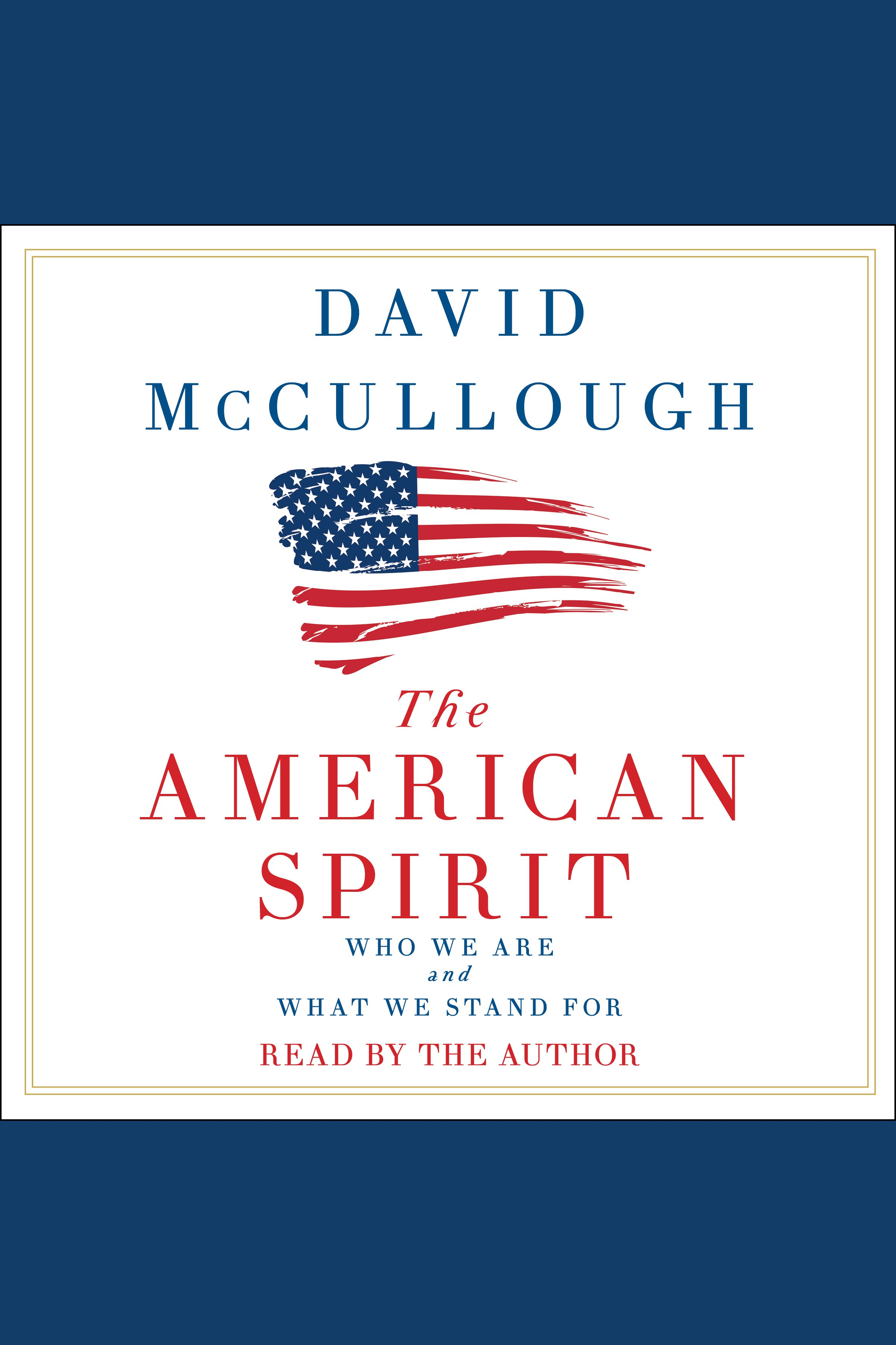 The American spirit [AudioEbook] : who we are and what we stand for
