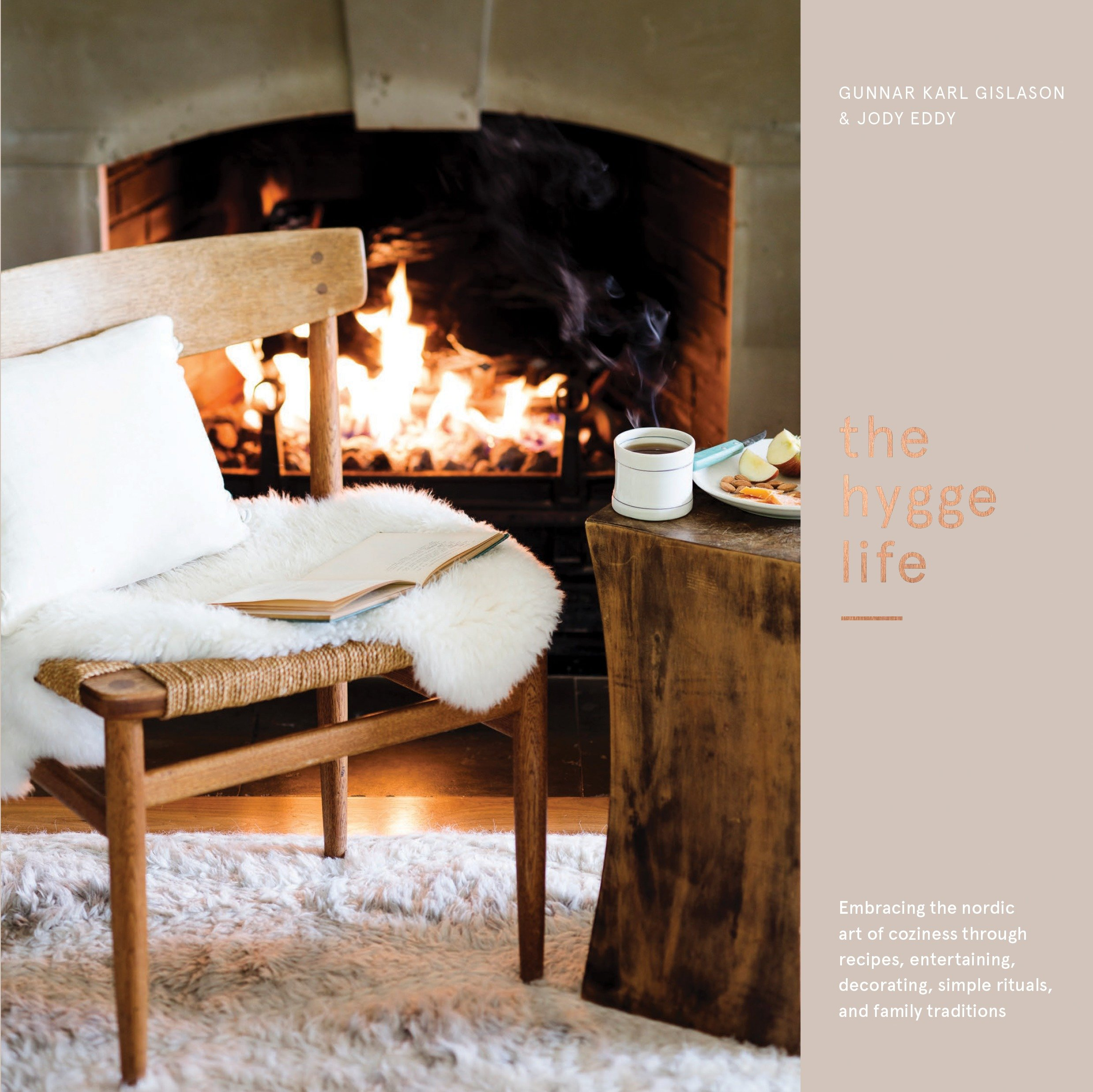 The Hygge Life Embracing the Nordic Art of Coziness Through Recipes, Entertaining, Decorating, Simple Rituals, and Family Traditions