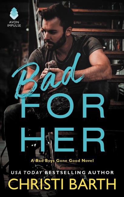 Bad for Her A Bad Boys Gone Good Novel
