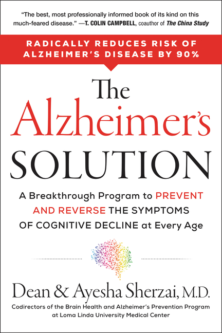 The Alzheimer's solution : a breakthrough program to prevent and reverse the symptoms of cognitive decline at every age