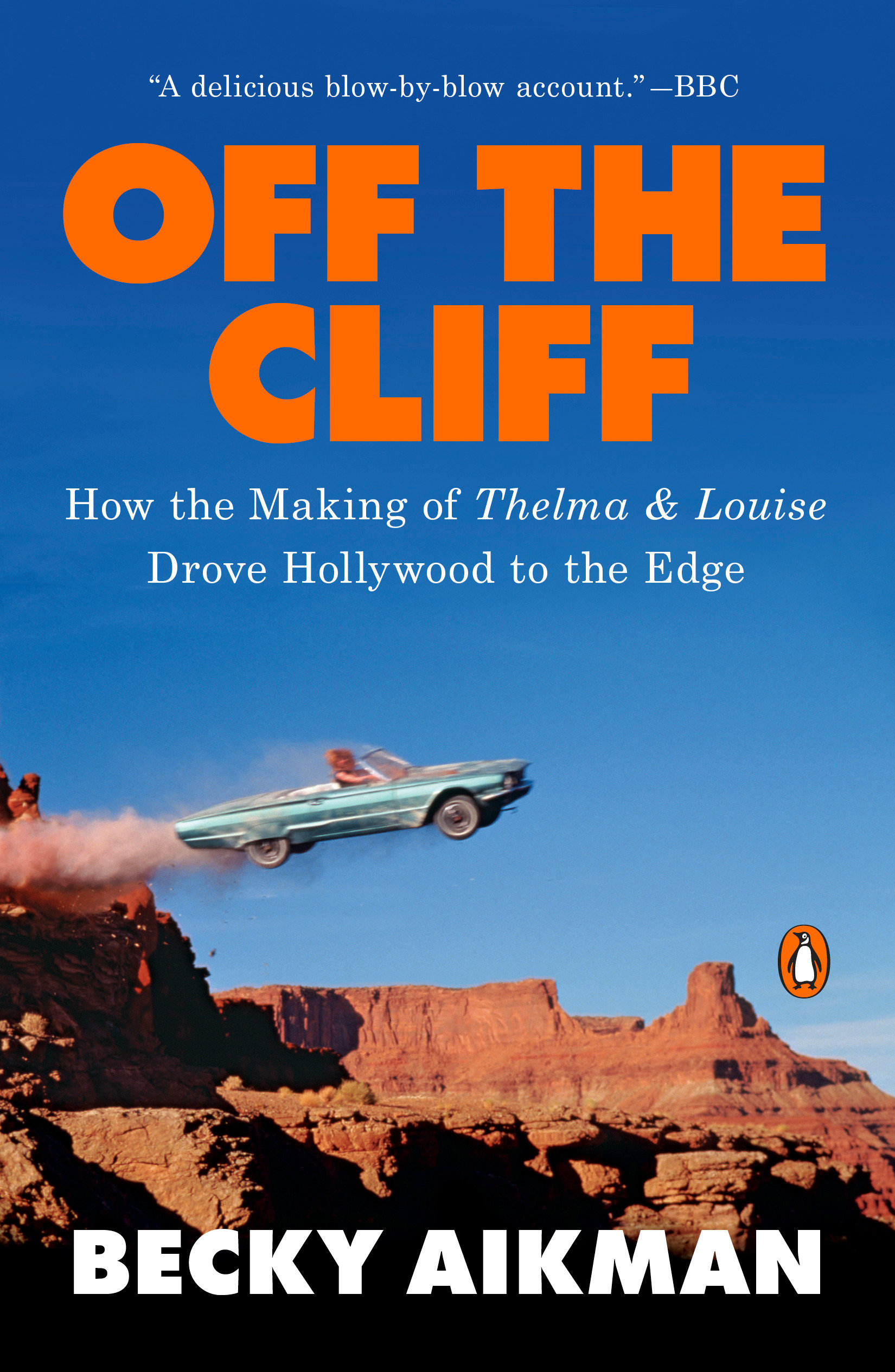 Off the Cliff How the Making of Thelma & Louise Drove Hollywood to the Edge