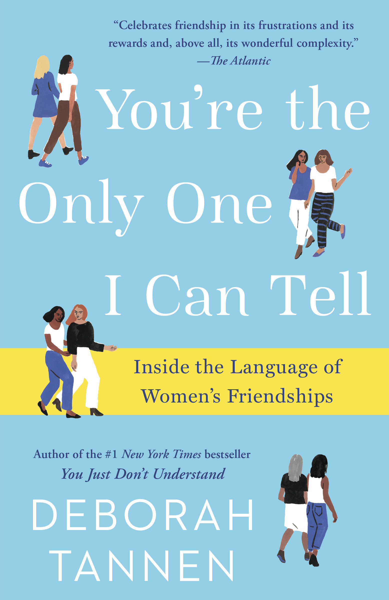 You're the Only One I Can Tell Inside the Language of Women's Friendships