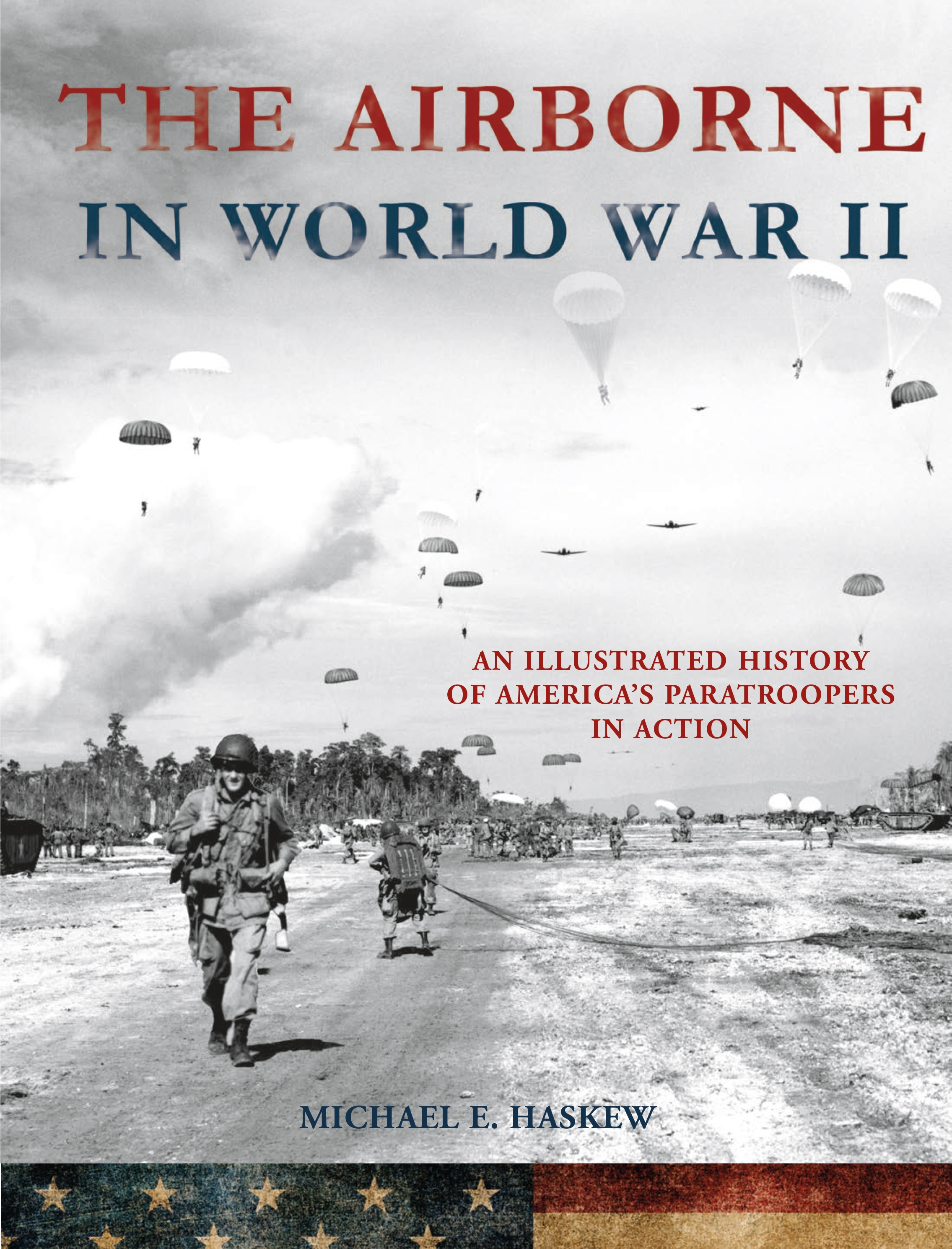 The Airborne in World War II An Illustrated History of America's Paratroopers in Action