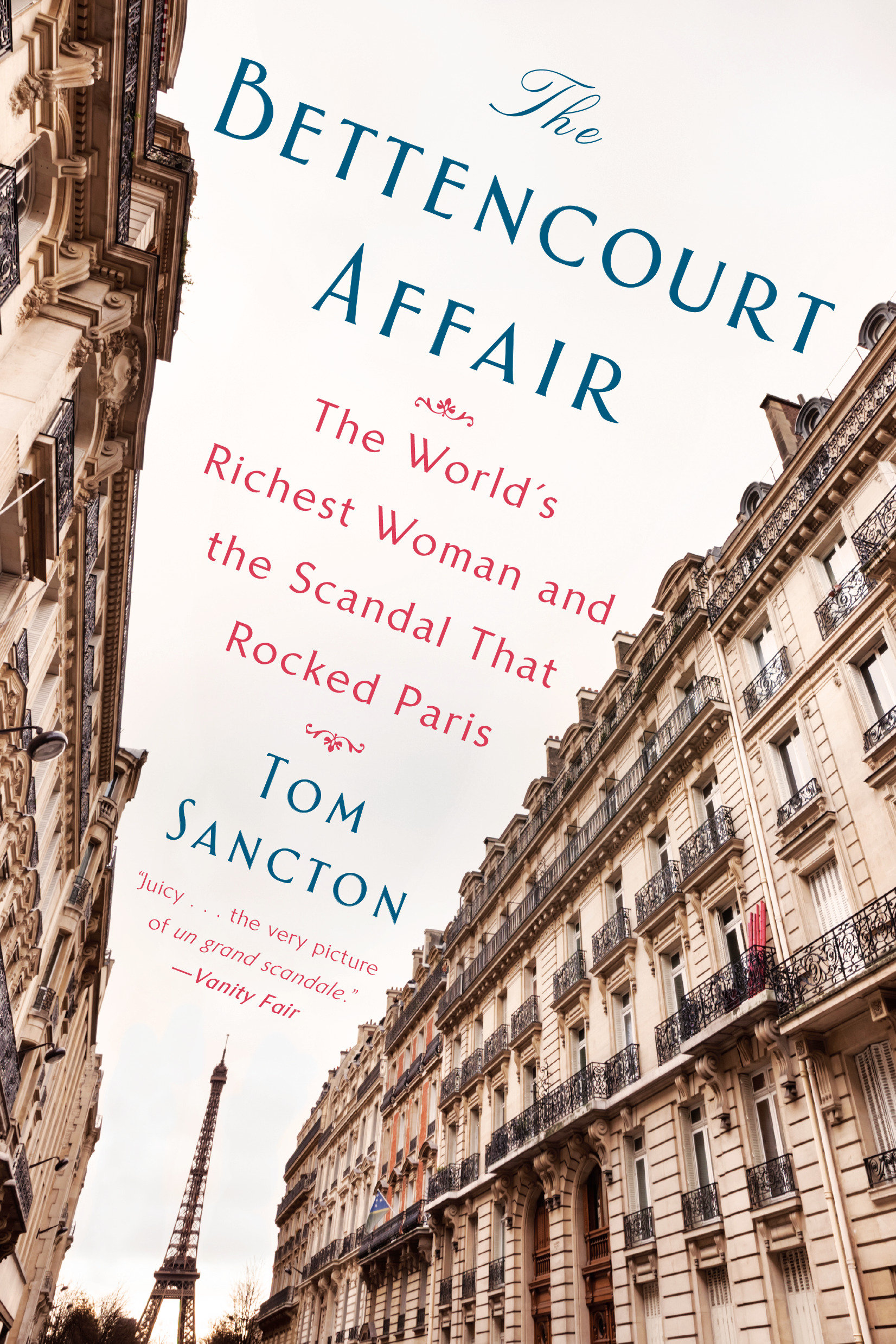 The Bettencourt Affair The World's Richest Woman and the Scandal That Rocked Paris