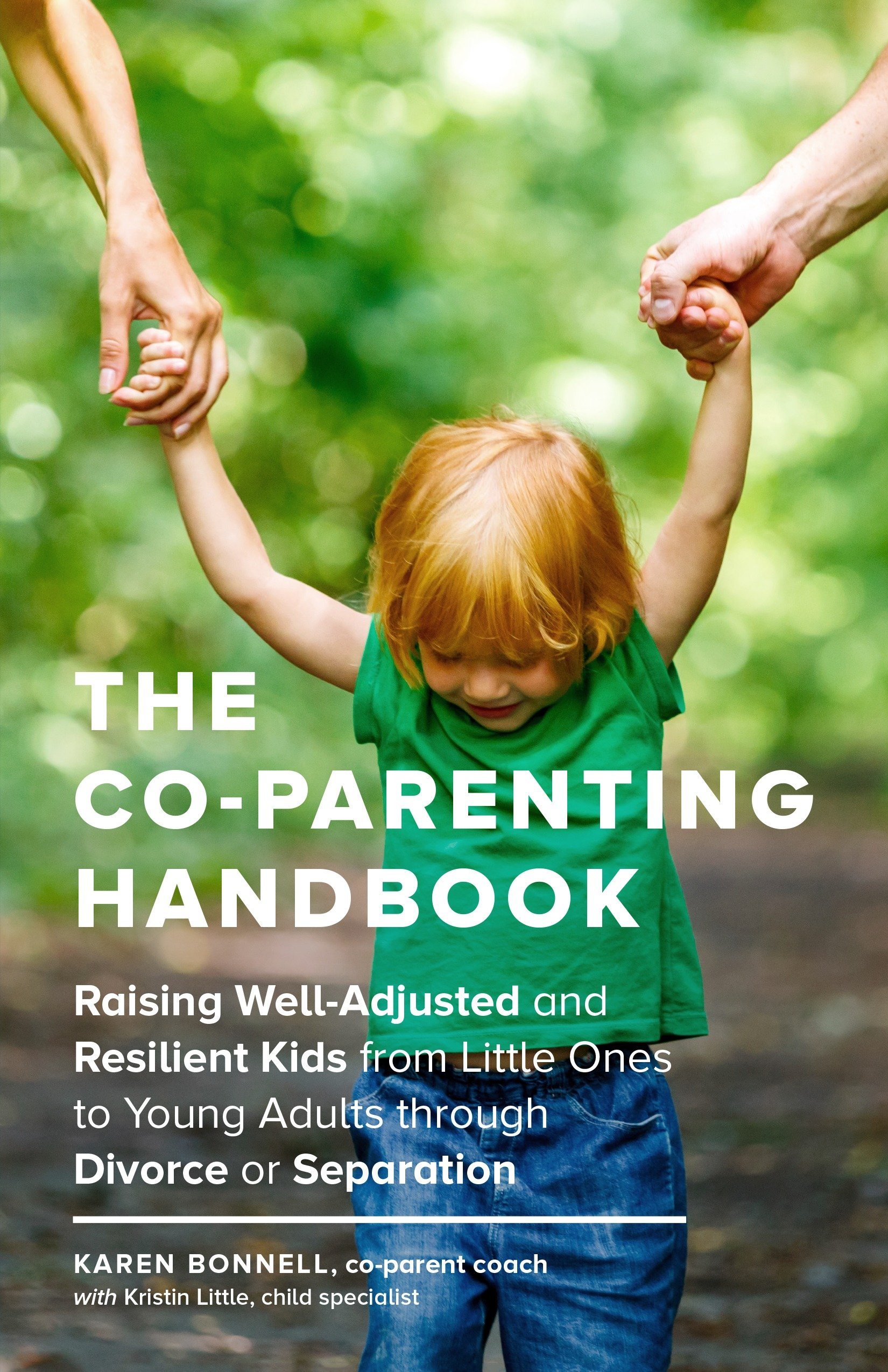 The Co-Parenting Handbook Raising Well-Adjusted and Resilient Kids from Little Ones to Young Adults through Divorce or Separation