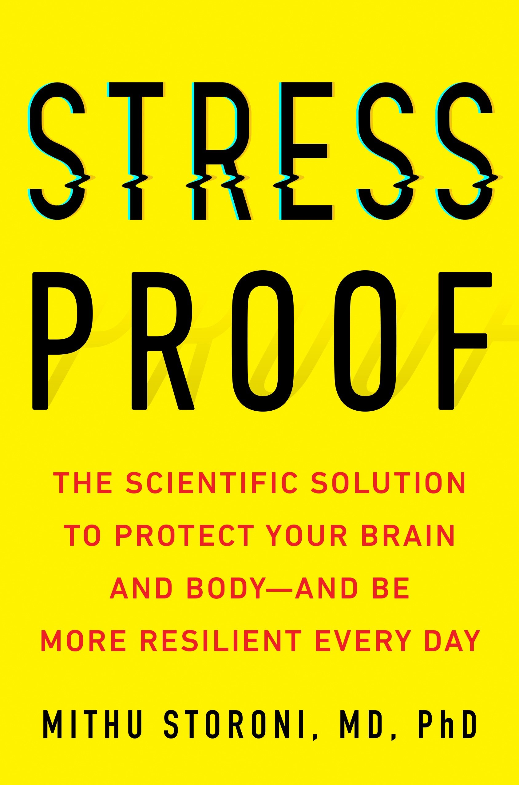 Stress-Proof The Scientific Solution to Protect Your Brain and Body--and Be More Resilient Every Day