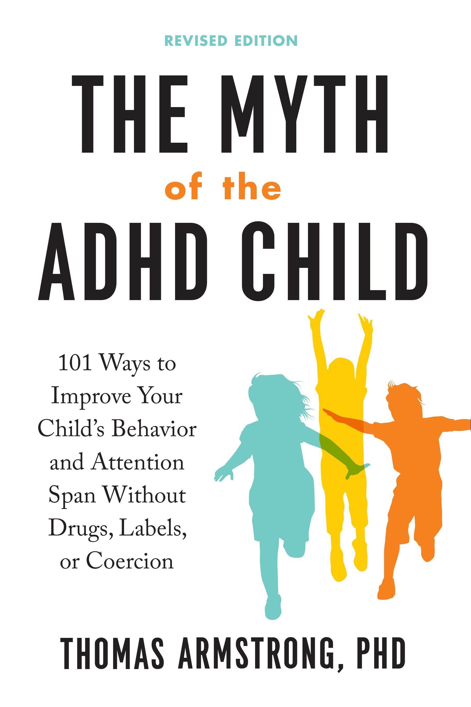 The Myth of the ADHD Child, Revised Edition 101 Ways to Improve Your Child's Behavior and Attention Span Without Drugs, Labels, or Coercion