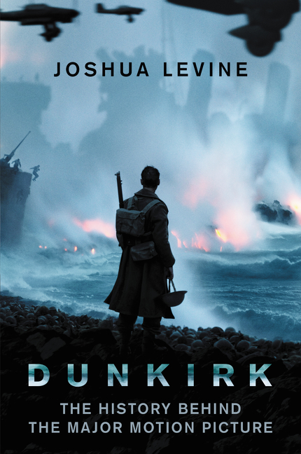 Dunkirk The History Behind the Major Motion Picture