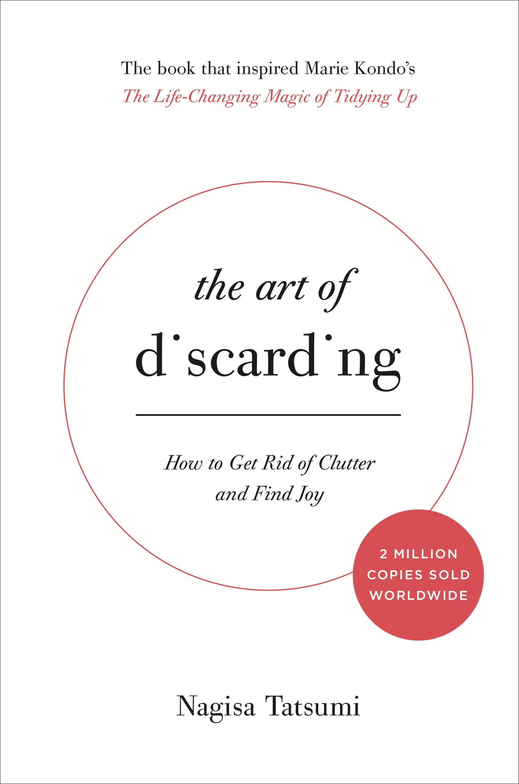 The Art of Discarding How to Get Rid of Clutter and Find Joy