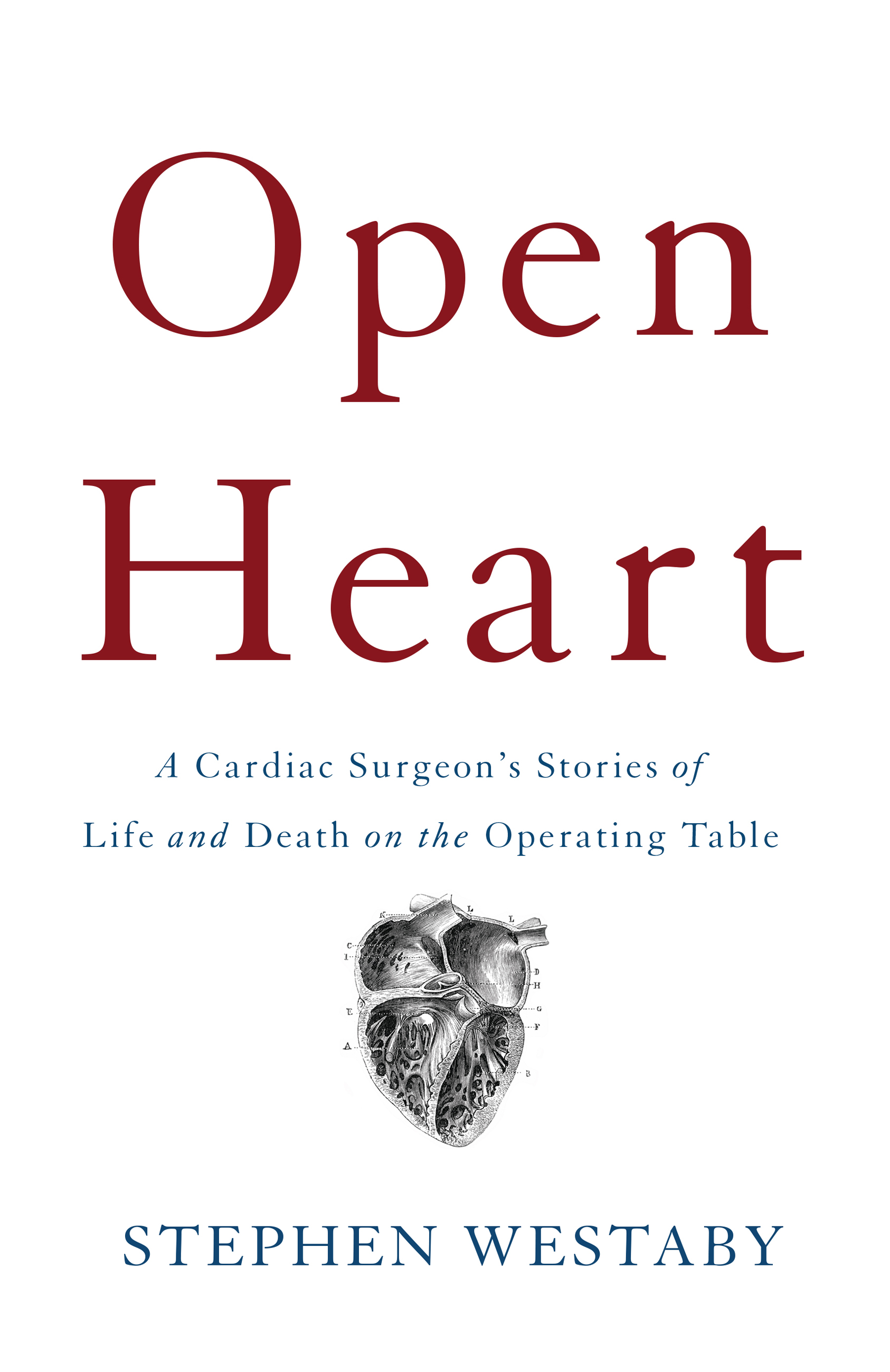Open Heart A Cardiac Surgeon's Stories of Life and Death on the Operating Table