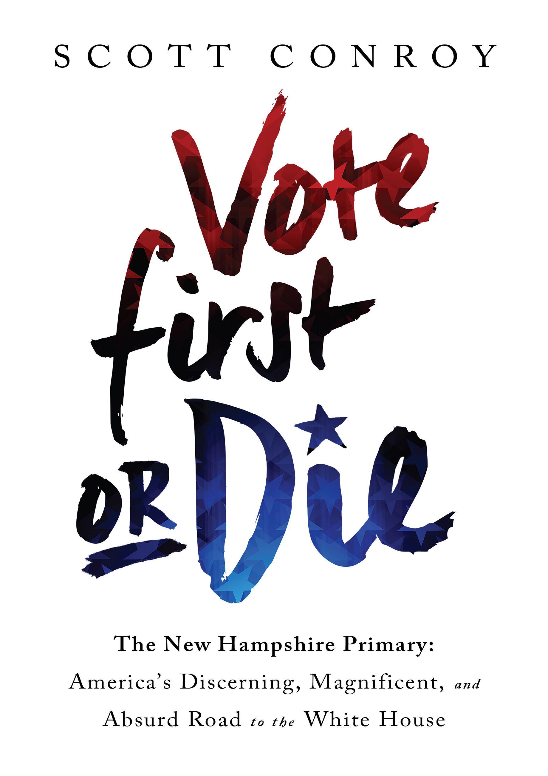 Vote first or die the New Hampshire primary: America's discerning, magnificent, and absurd road to the White House