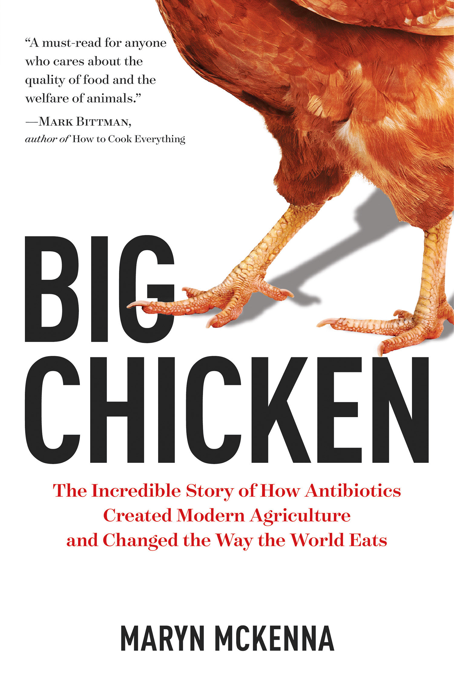 Big Chicken The Incredible Story of How Antibiotics Created Modern Agriculture and Changed the Way the World Eats