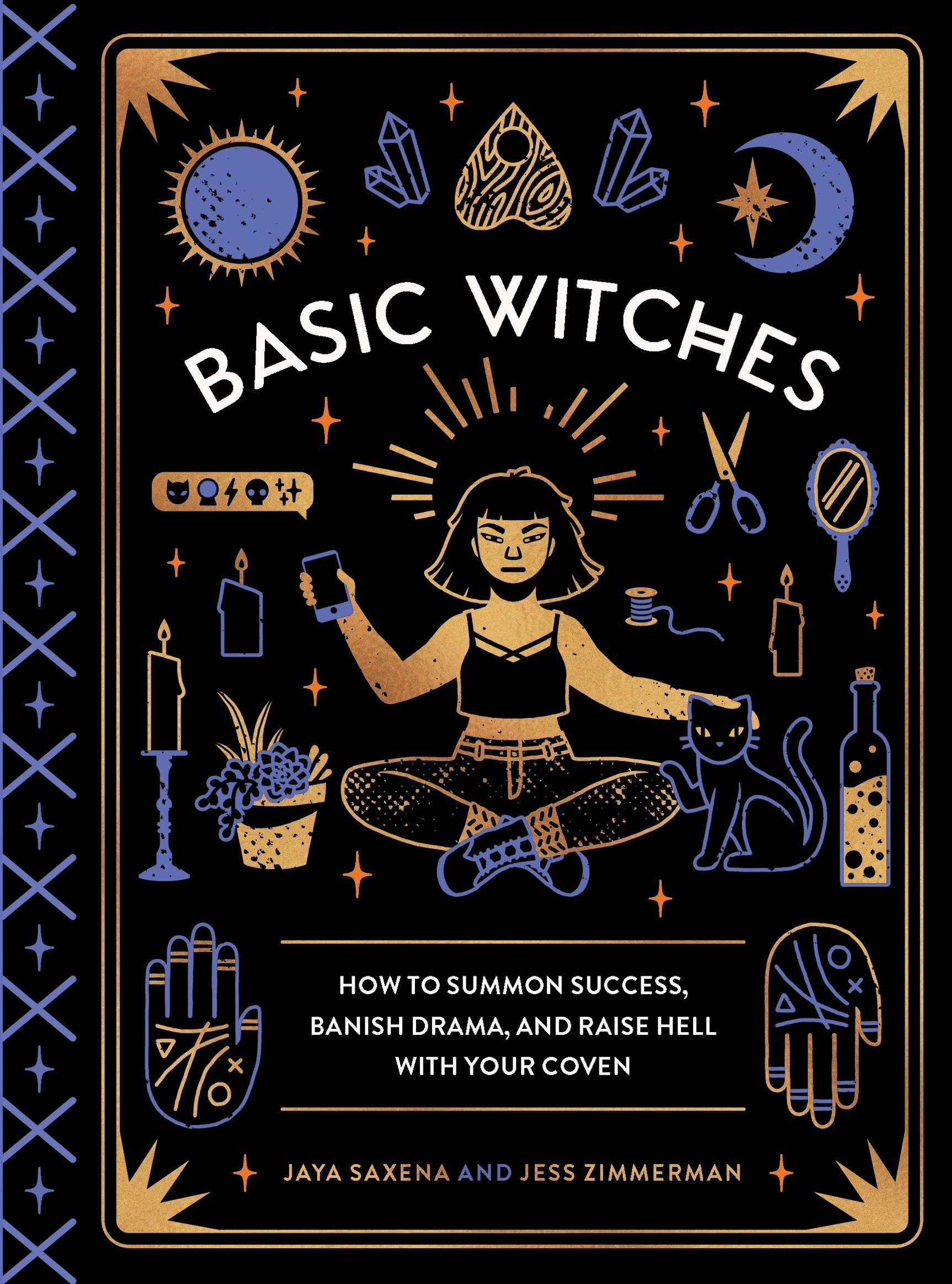Basic Witches How to Summon Success, Banish Drama, and Raise Hell with Your Coven