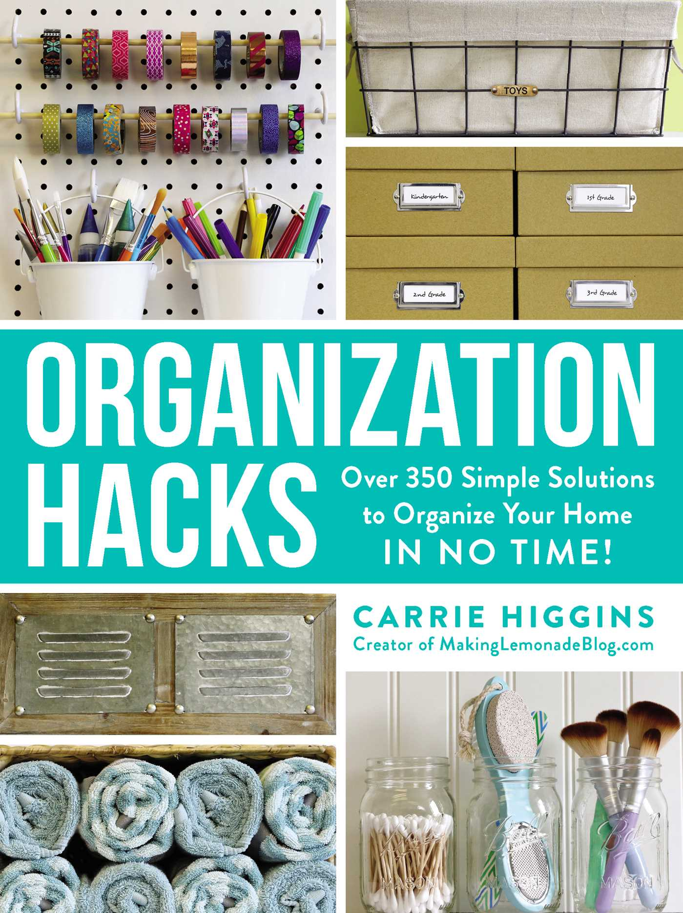 Organization Hacks Over 350 Simple Solutions to Organize Your Home in No Time!
