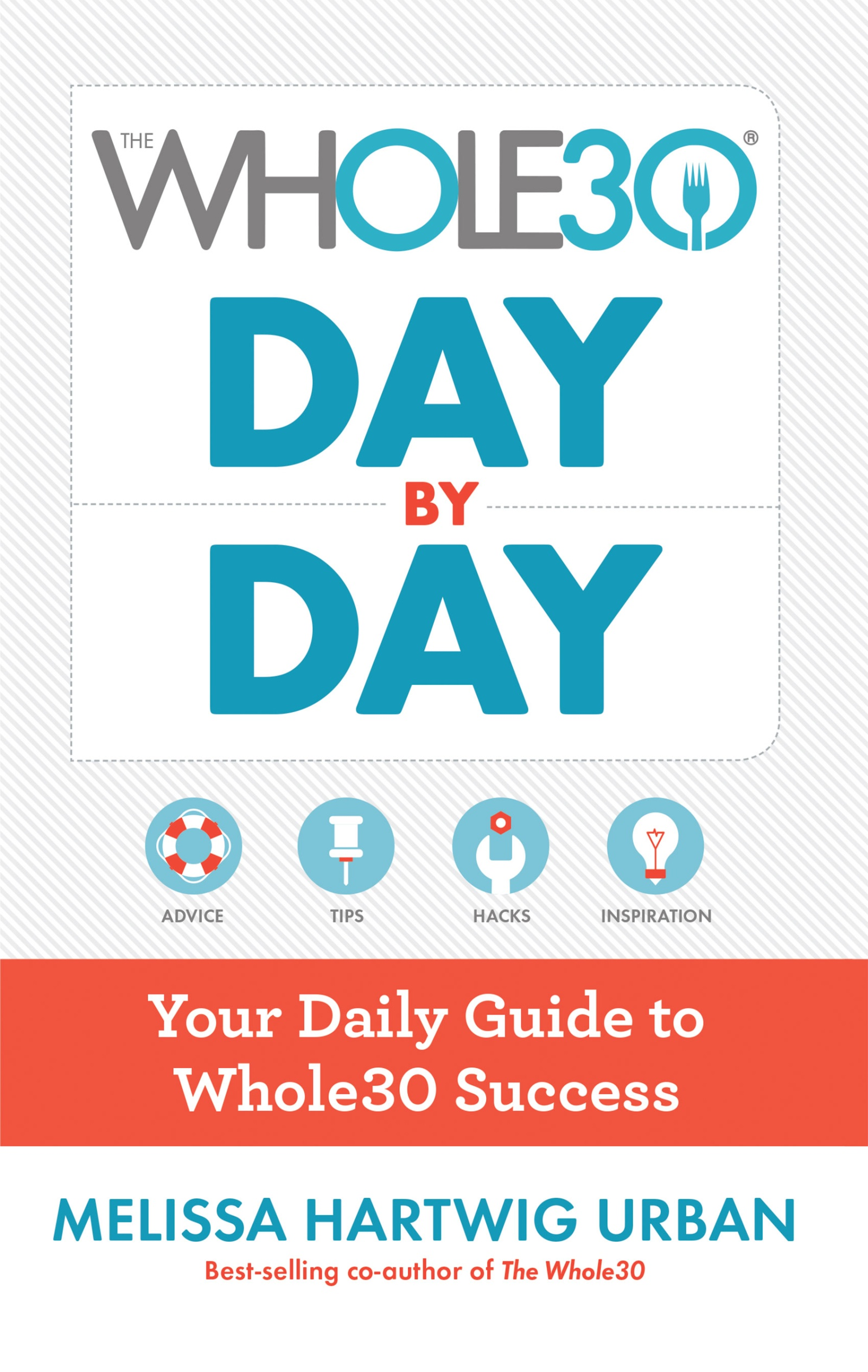 The Whole30 Day by Day Your Daily Guide to Whole30 Success