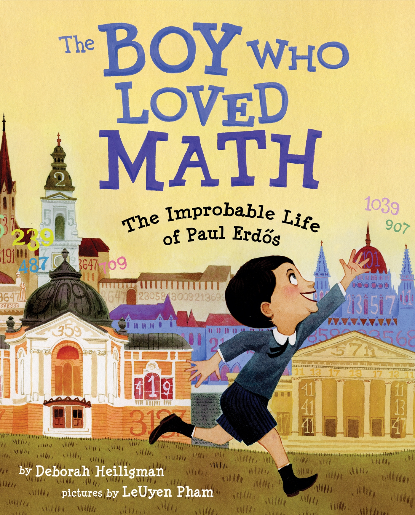 The Boy Who Loved Math The Improbable Life of Paul Erdos