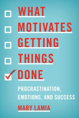 What Motivates Getting Things Done Procrastination, Emotions, and Success