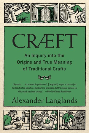 Cræft: An Inquiry Into the Origins and True Meaning of Traditional Crafts