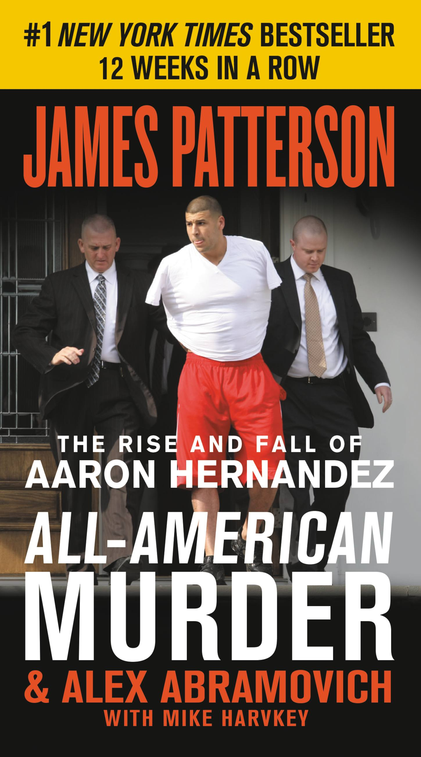 All-American Murder The Rise and Fall of Aaron Hernandez, the Superstar Whose Life Ended on Murderers' Row