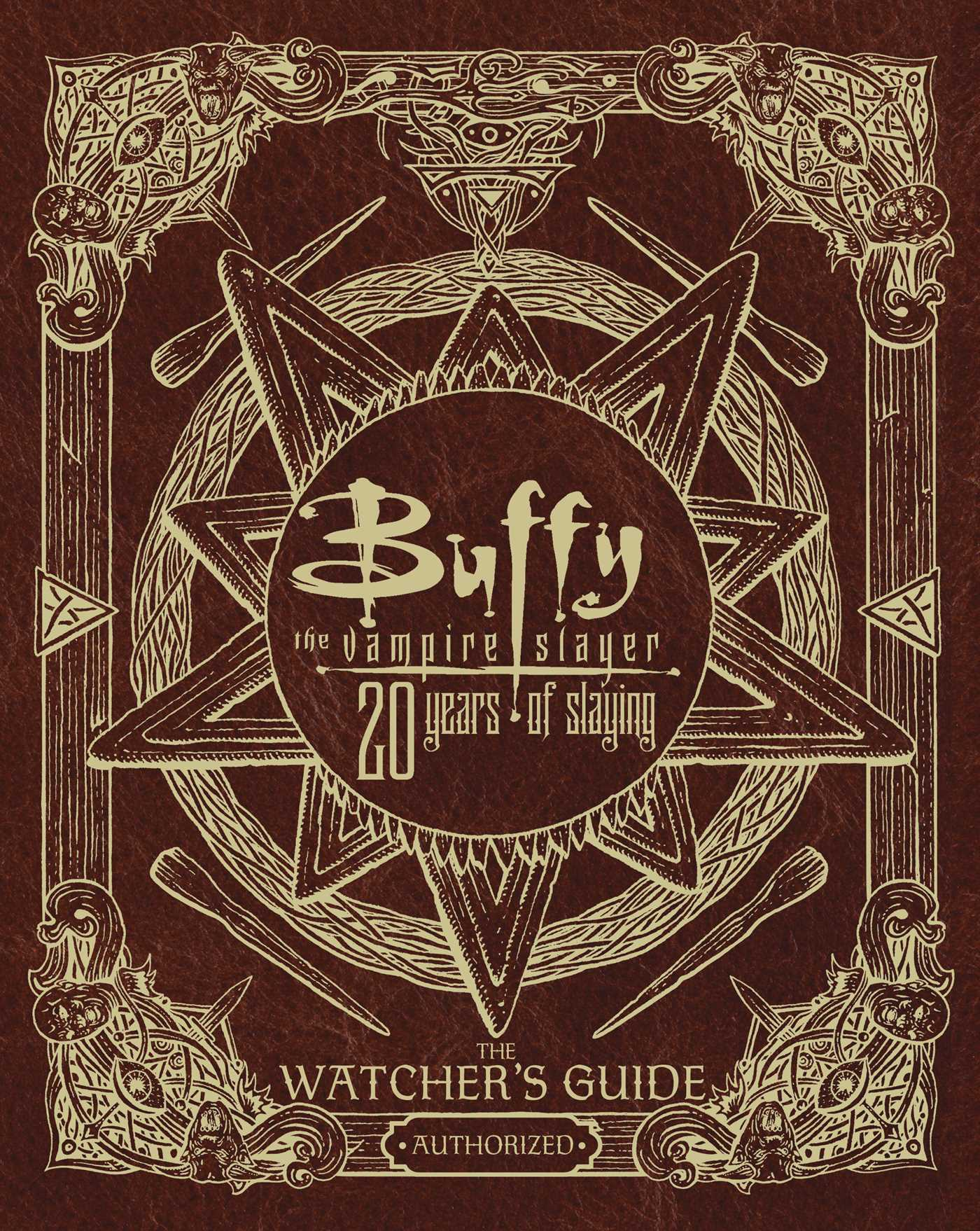 Buffy the Vampire Slayer 20 Years of Slaying : the watcher's guide authorized