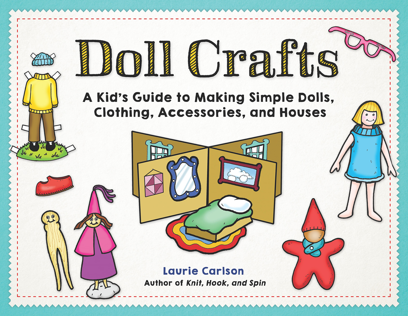 Doll Crafts A Kid's Guide to Making Simple Dolls, Clothing, Accessories, and Houses