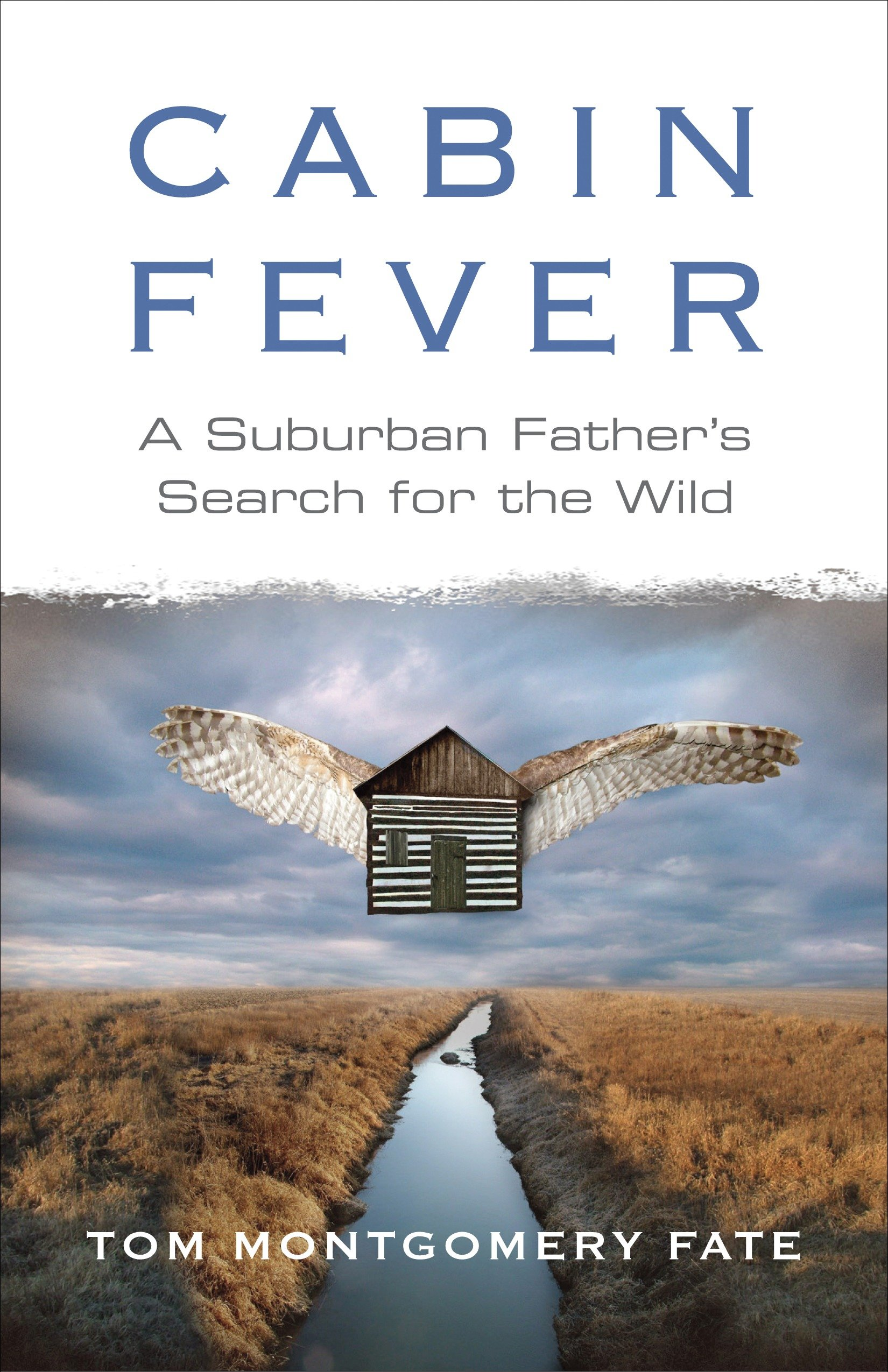 Cabin Fever A Suburban Father's Search for the Wild