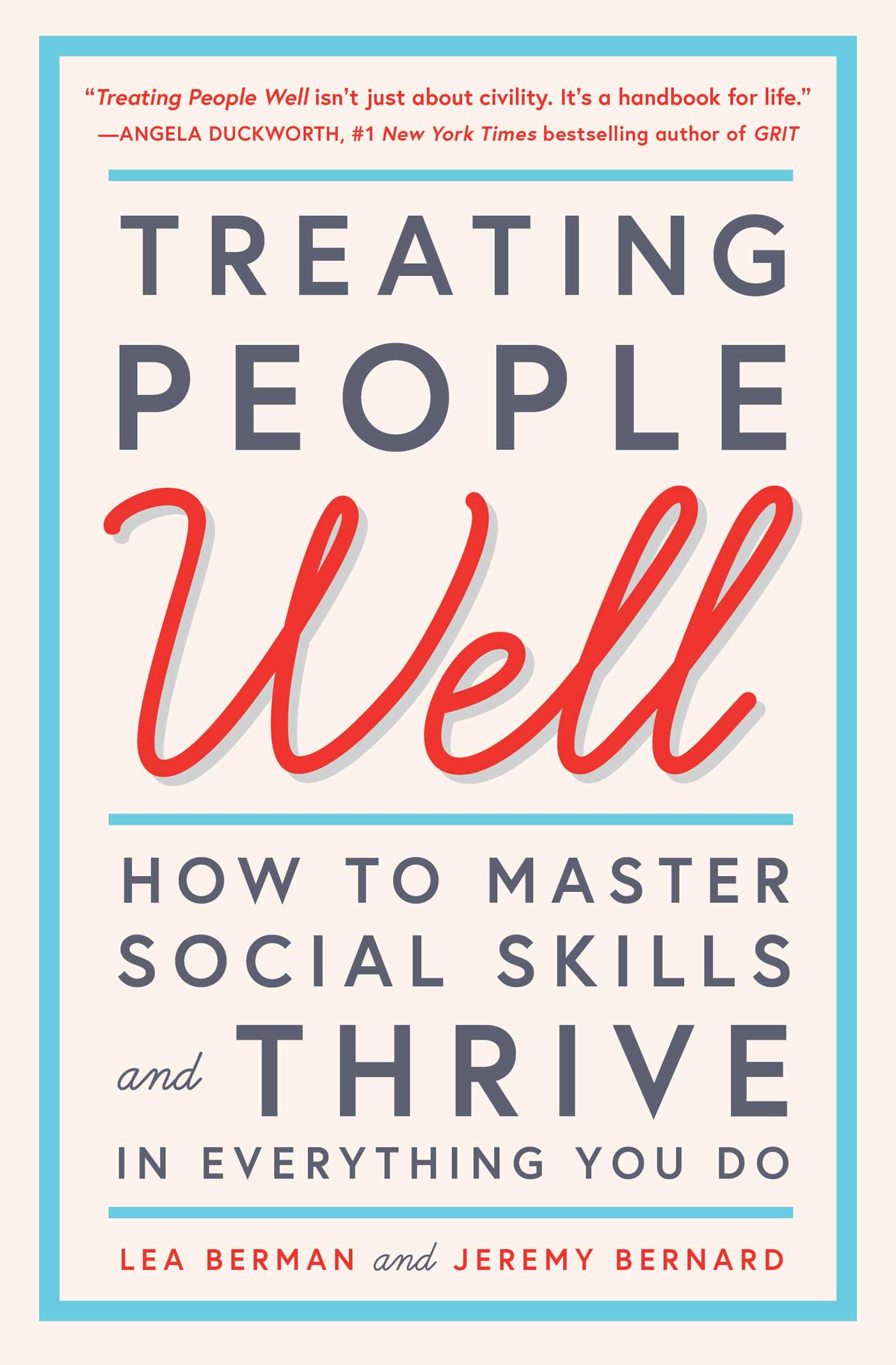 Treating people well the extraordinary power of civility at work and in life