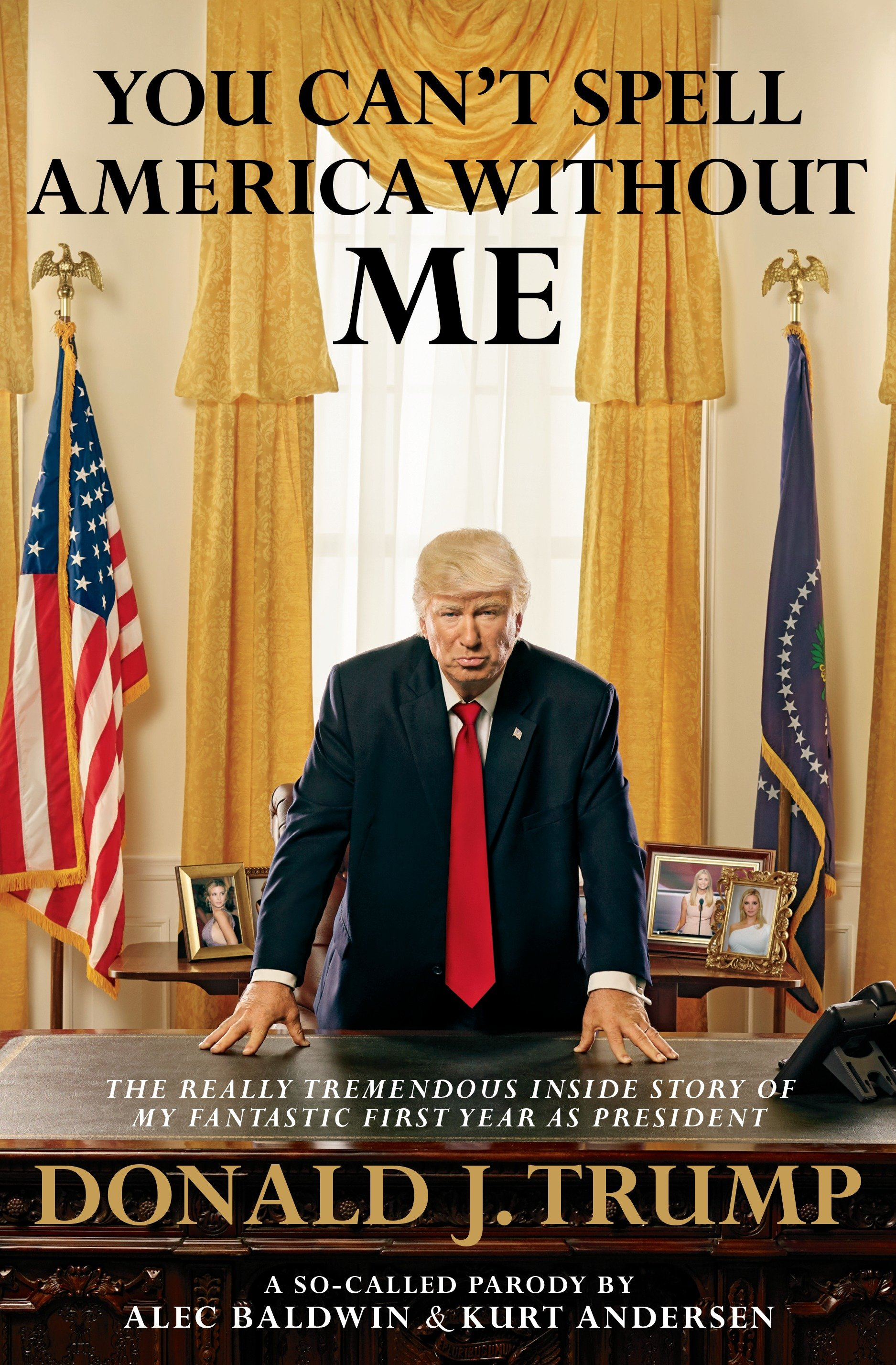 You Can't Spell America Without Me [EBOOK] The Really Tremendous Inside Story of My Fantastic First Year as President Donald J. Trump (A So-Called Parody)