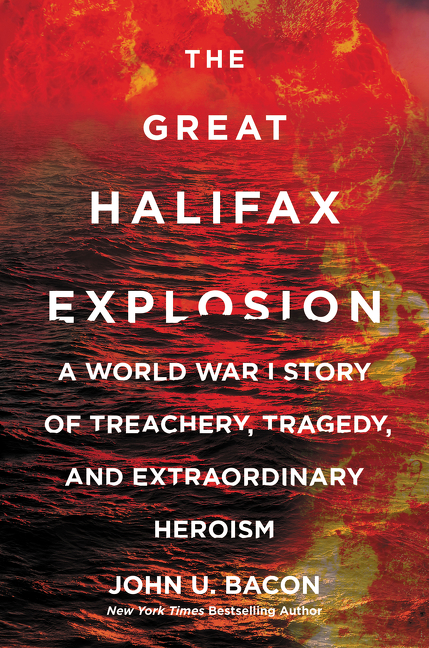 The Great Halifax Explosion A World War I Story of Treachery, Tragedy, and Extraordinary Heroism